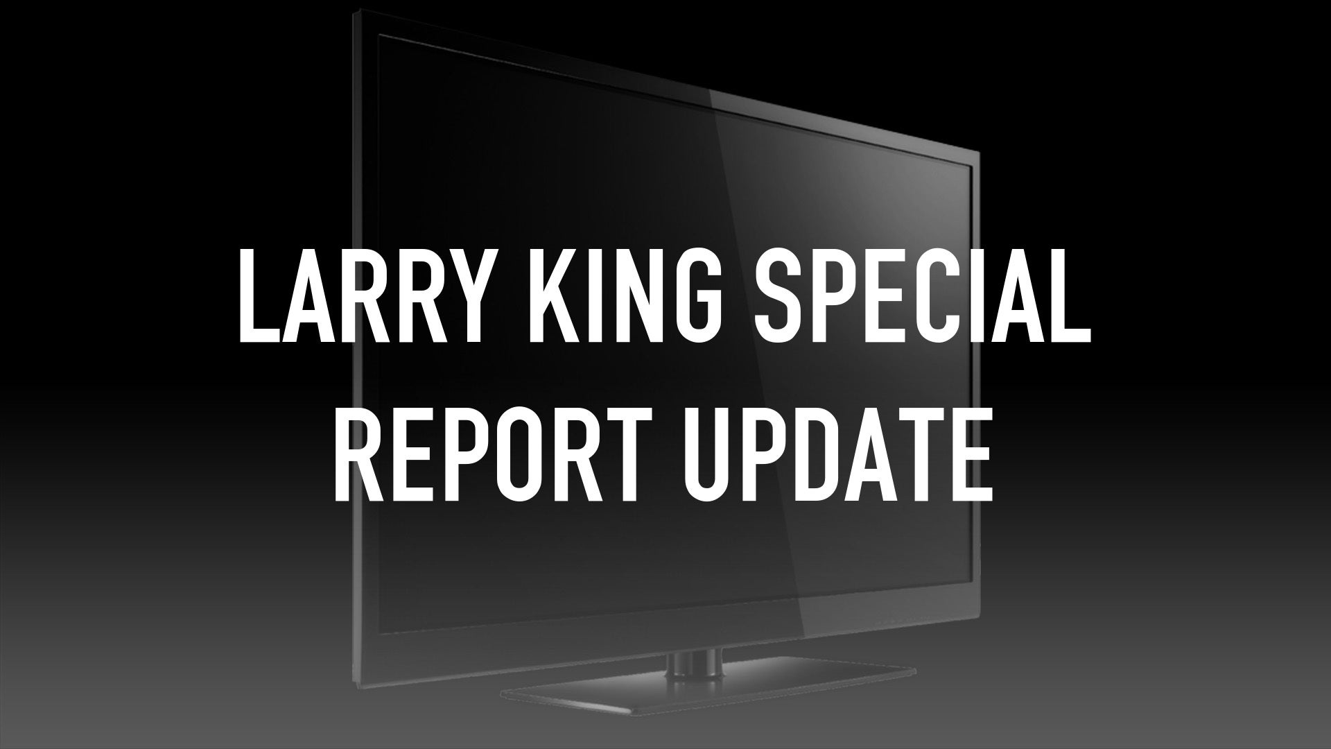 Larry King Special Report UPDATE