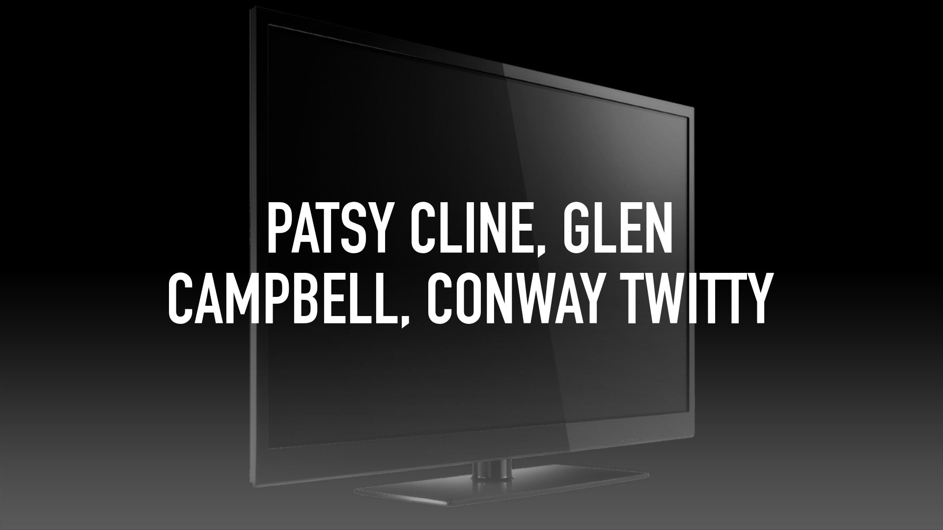 Patsy Cline, Glen Campbell, Conway Twitty