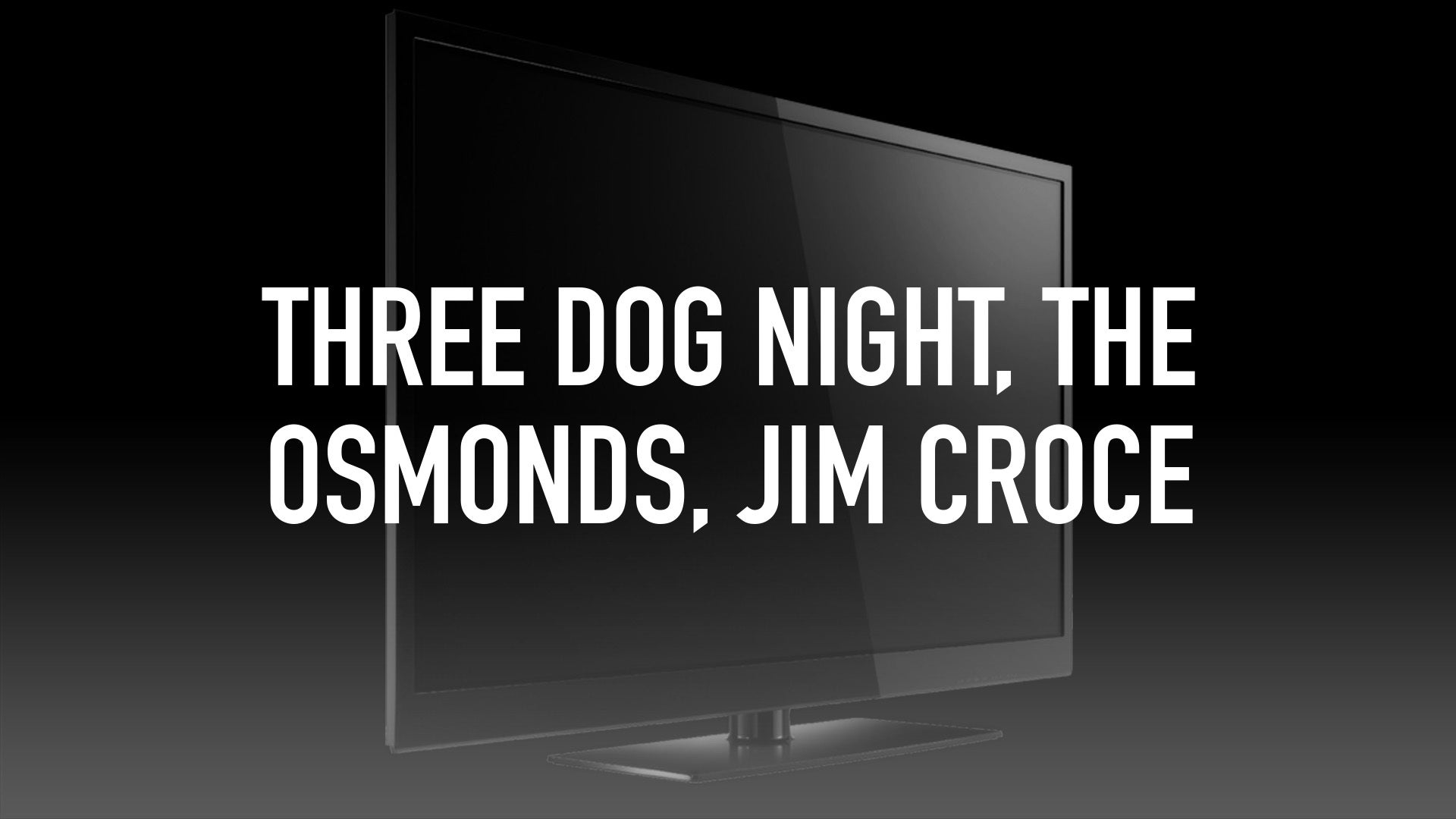 Three Dog Night, The Osmonds, Jim Croce