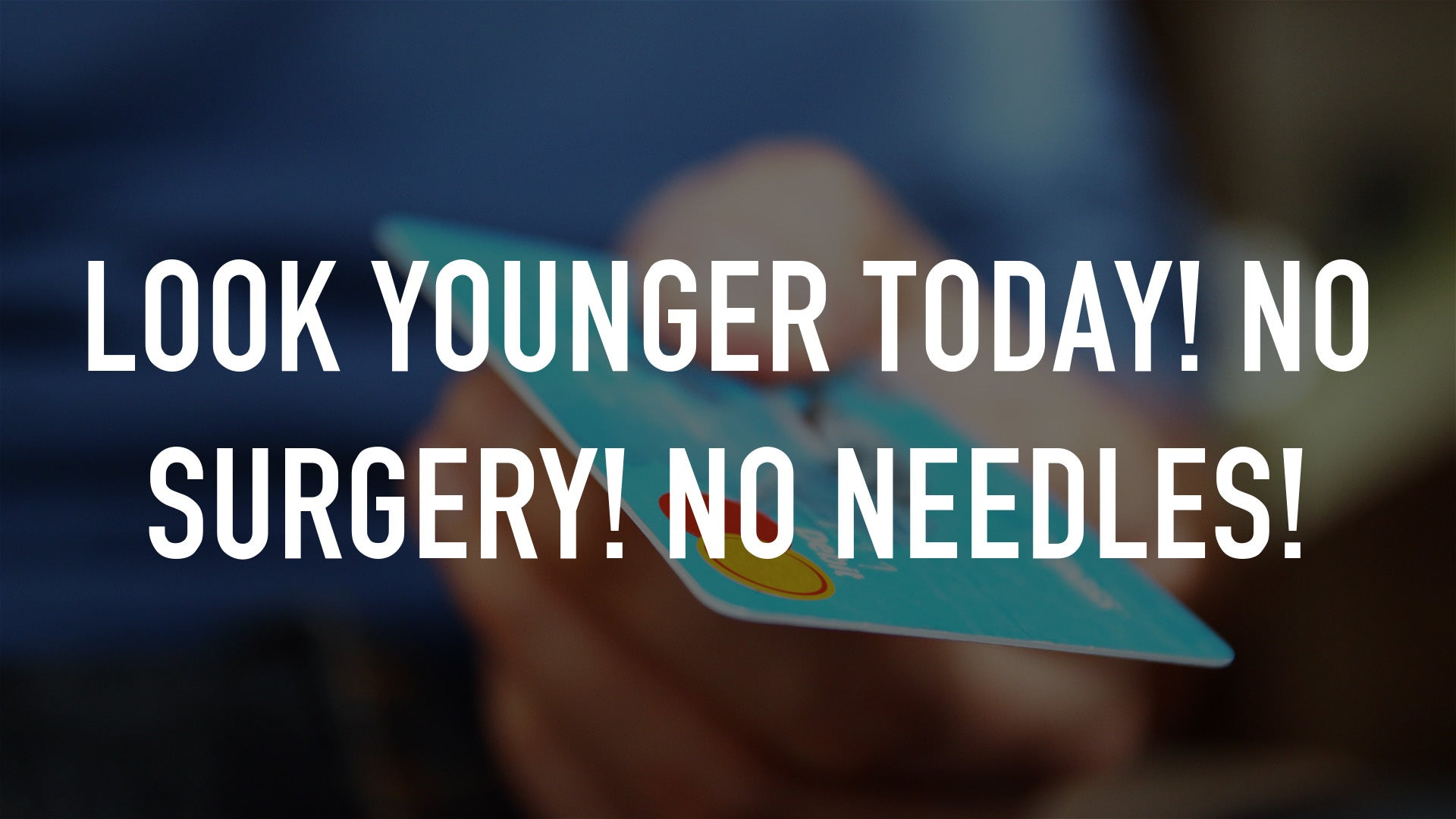 Look Younger Today! No Surgery! No Needles!