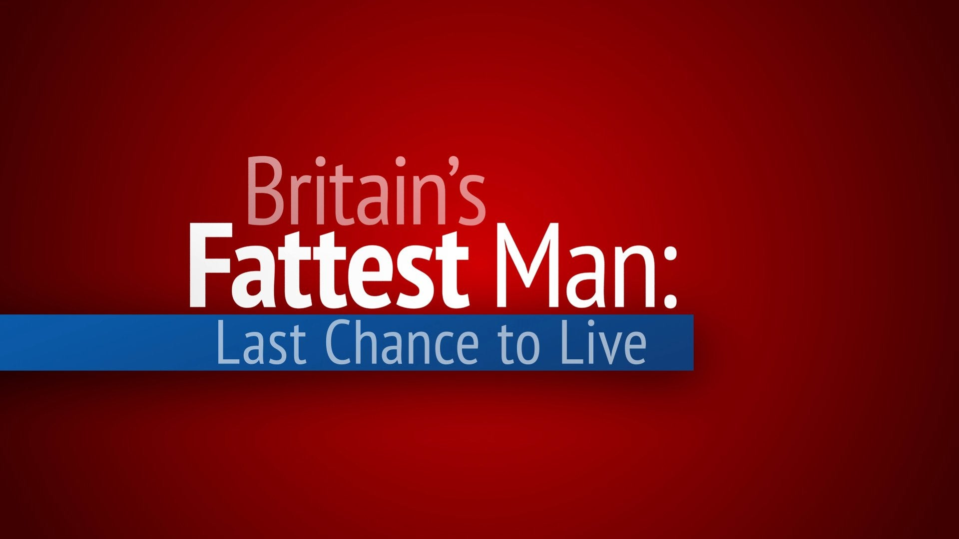 Britain's Fattest Man: Last Chance to Live