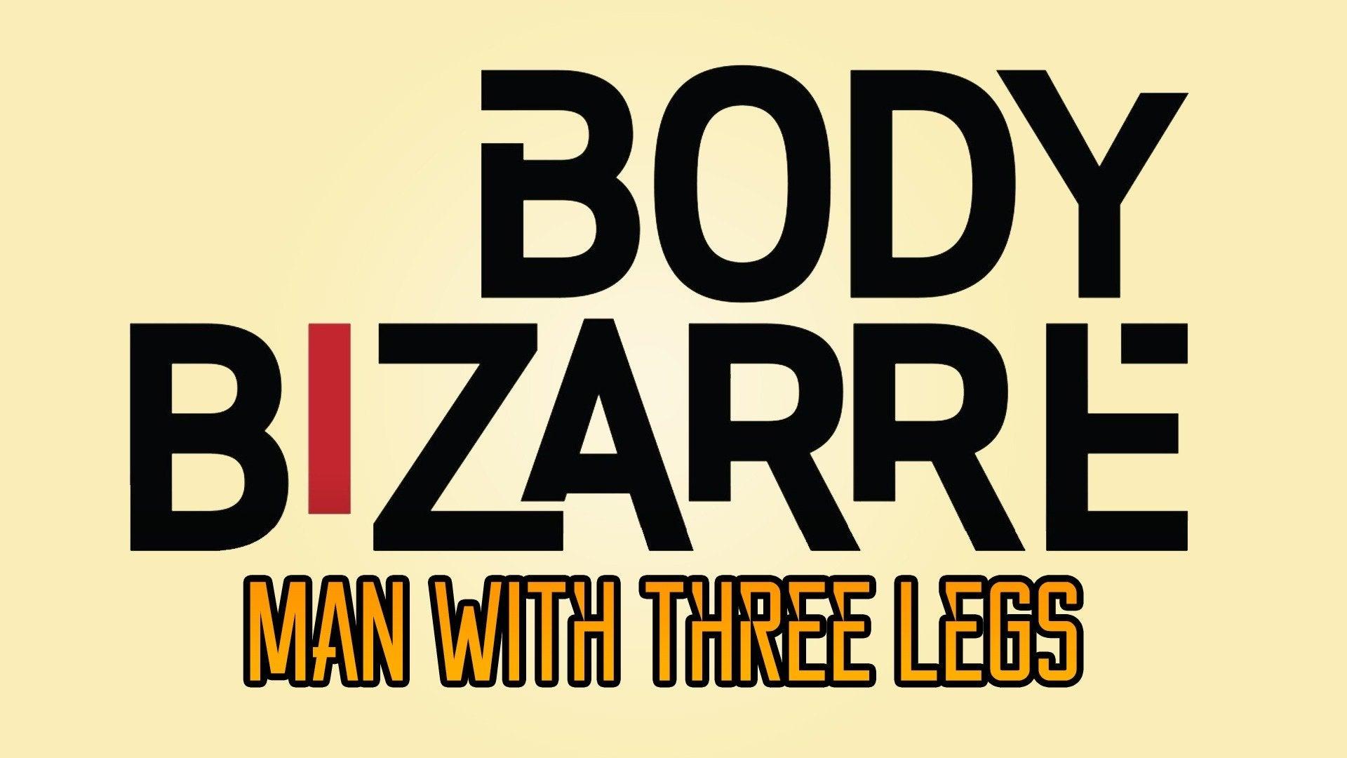 Man With Three Legs: Body Bizarre