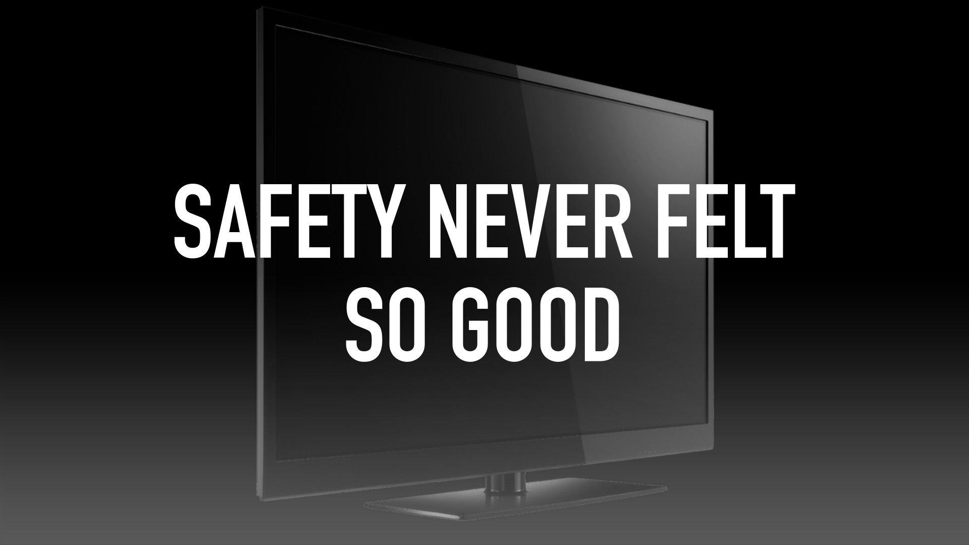 Safety Never Felt so Good