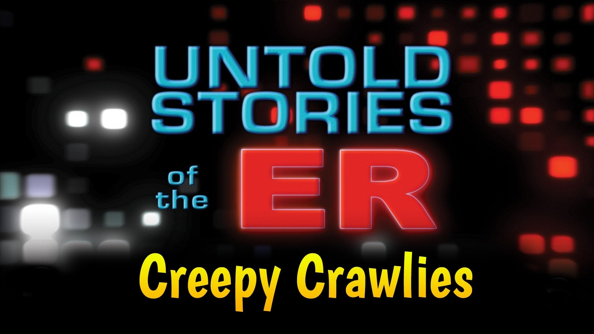 Untold Stories of the ER: Creepy Crawlies