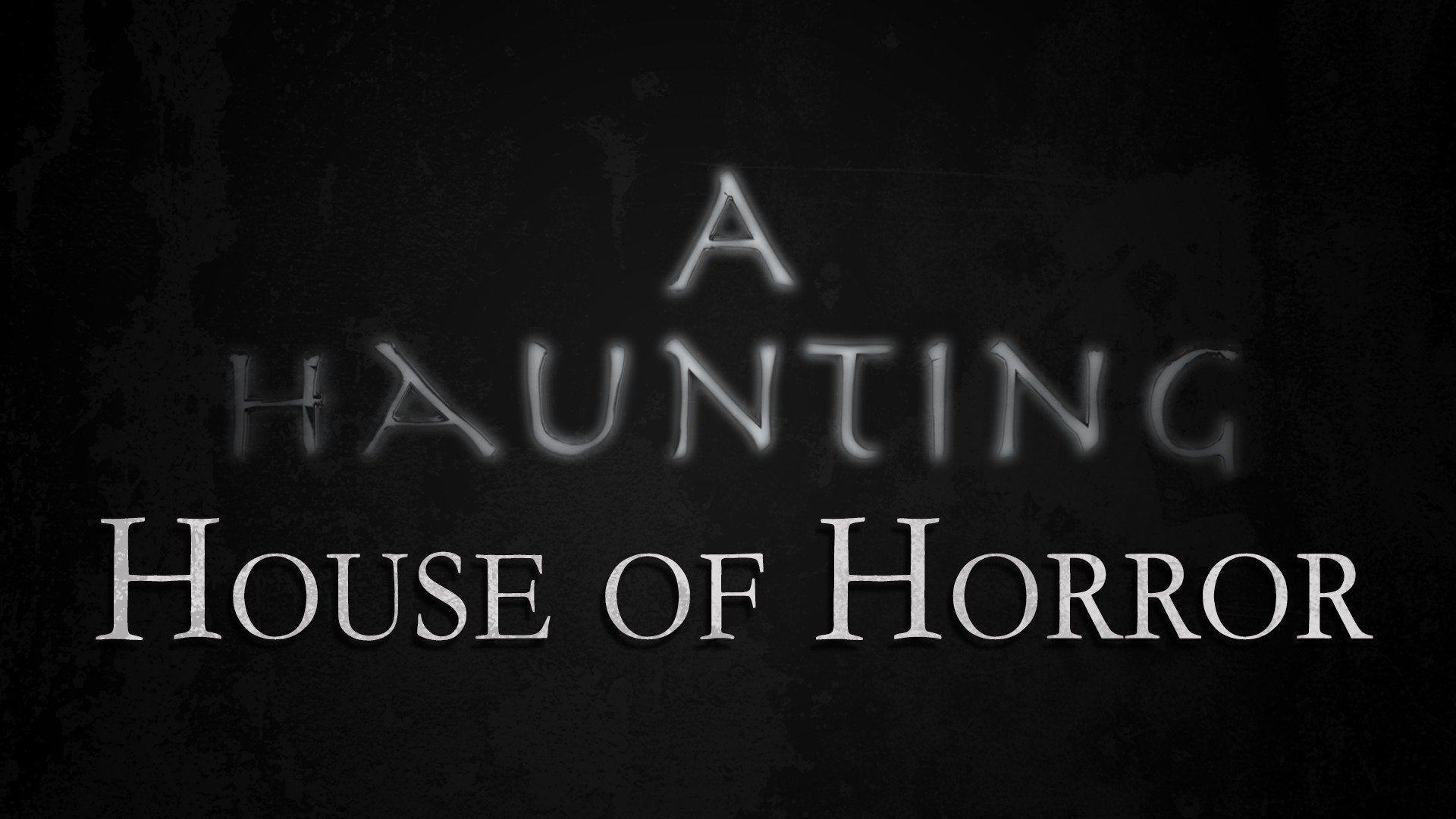 A Haunting: House of Horror