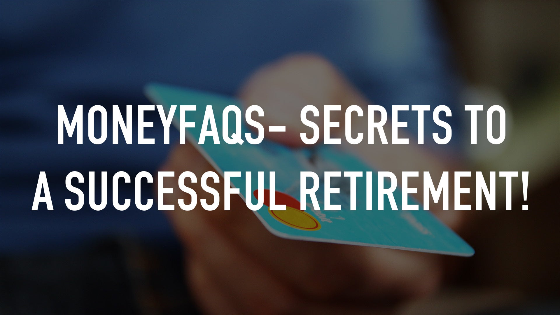 MoneyFAQs- Secrets to a Successful Retirement!