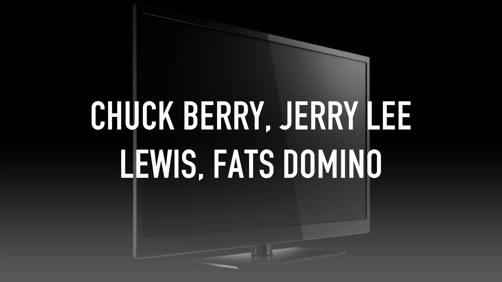 Chuck Berry, Jerry Lee Lewis, Fats Domino
