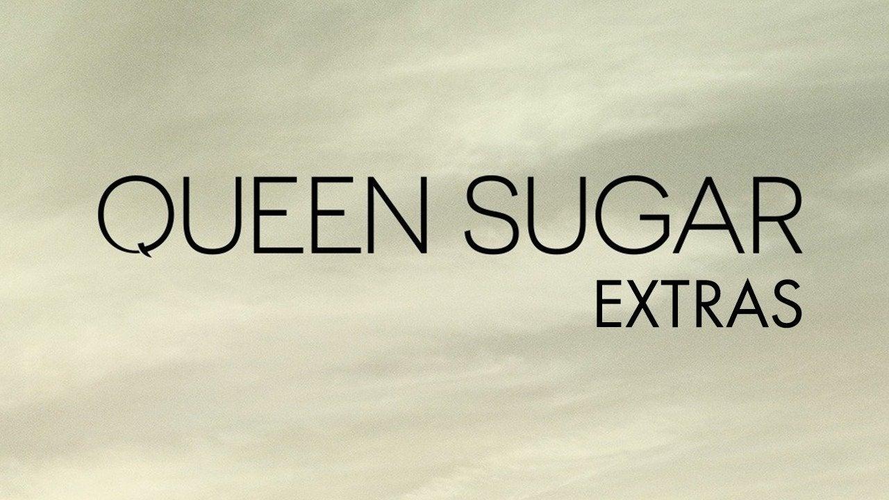 Queen Sugar: Extras