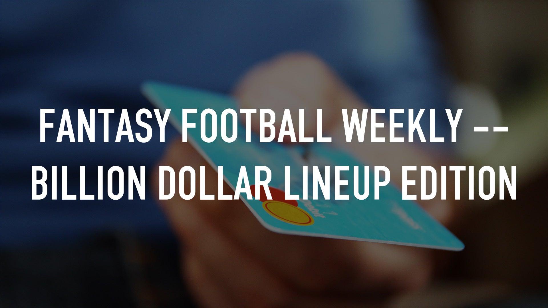 Fantasy Football Weekly -- Billion Dollar Lineup Edition
