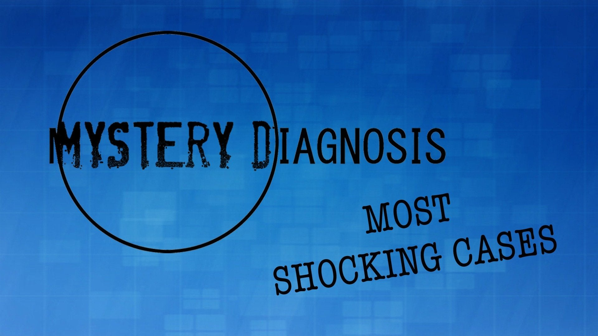 Mystery Diagnosis: Most Shocking Cases