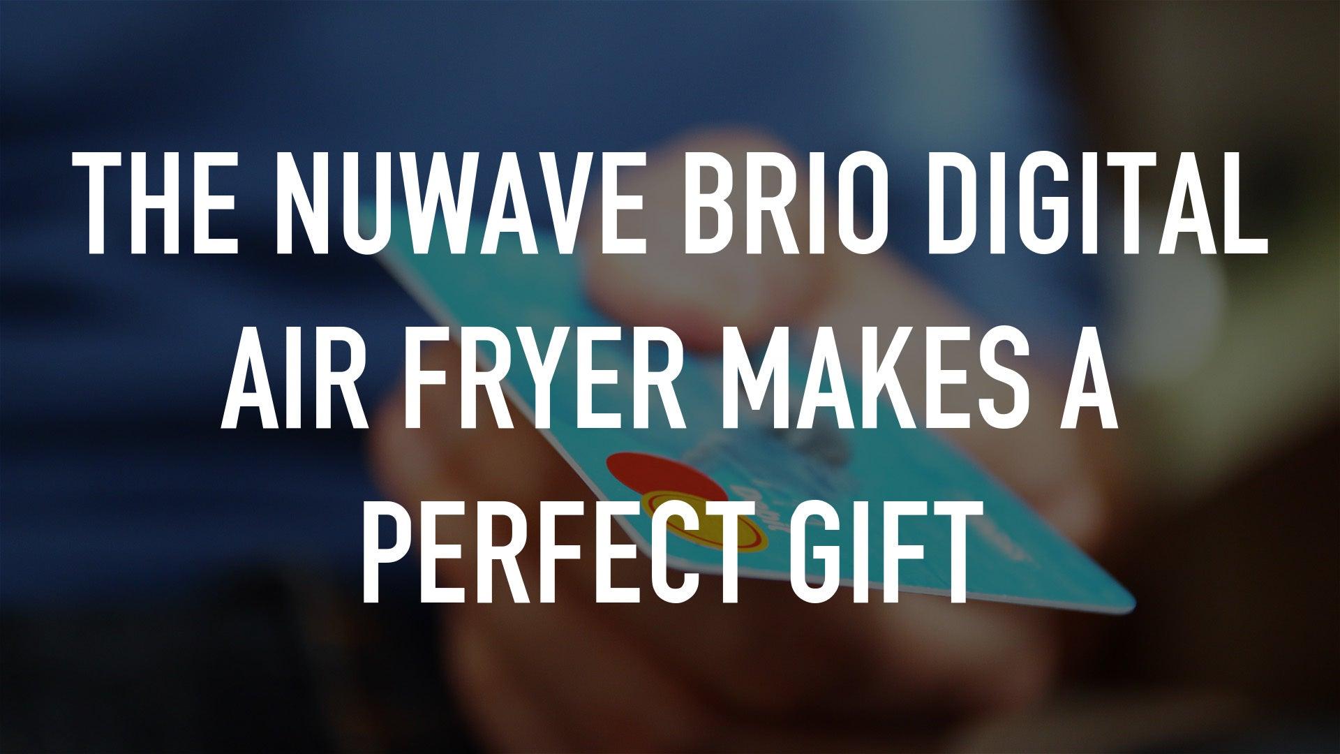 The NuWave Brio Digital Air Fryer Makes A Perfect Gift