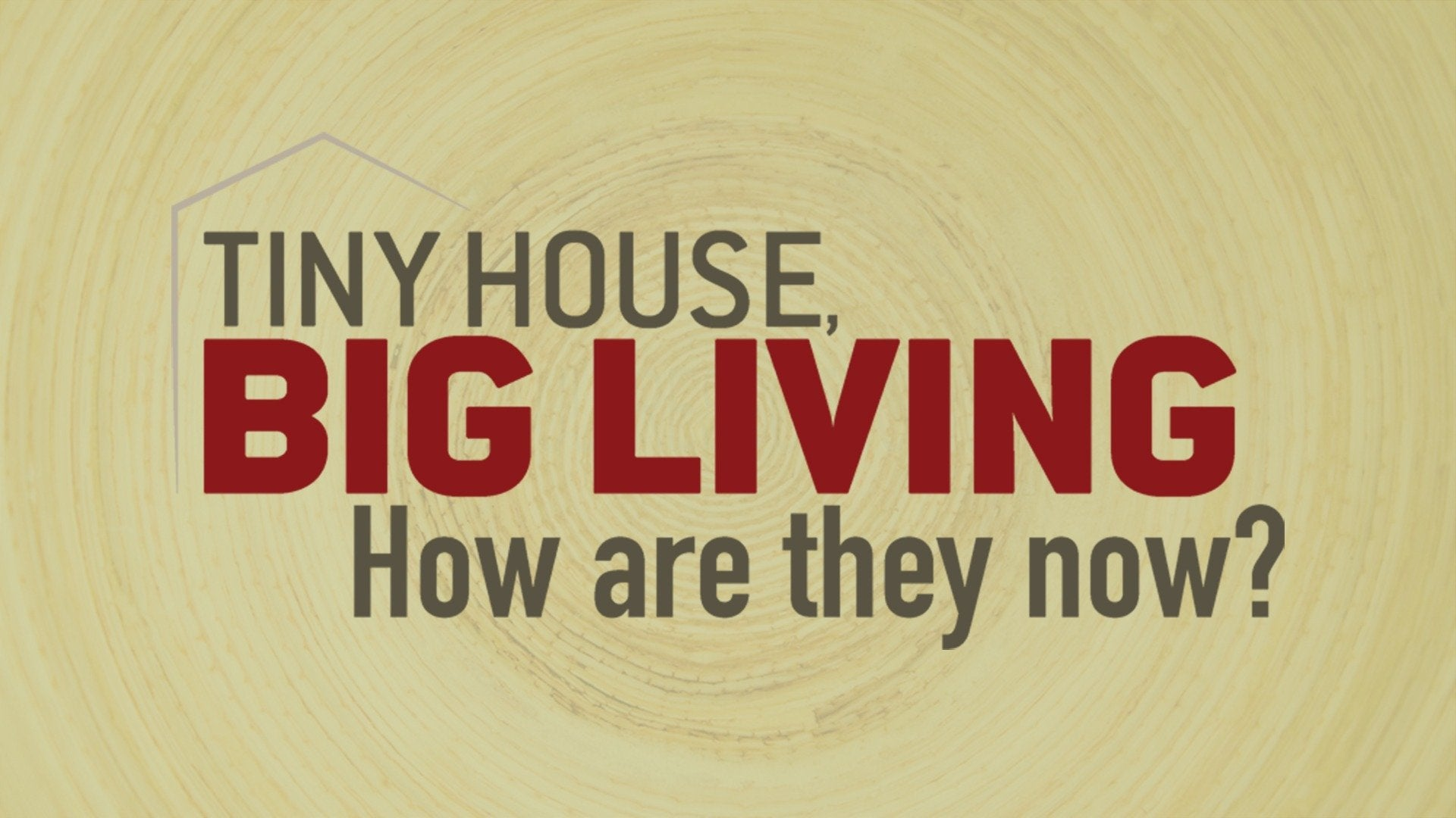Tiny House, Big Living: How Are They Now?