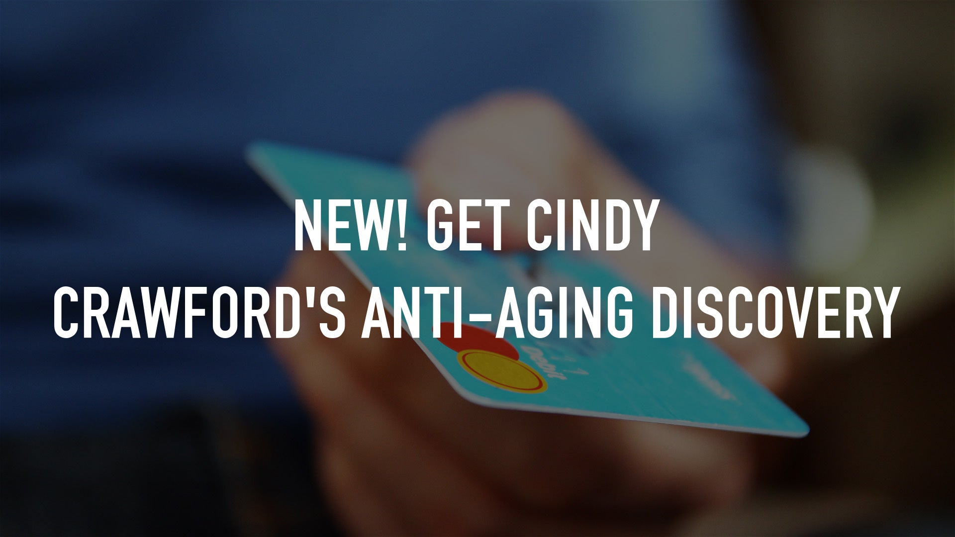 New! Get Cindy Crawford's anti-aging discovery