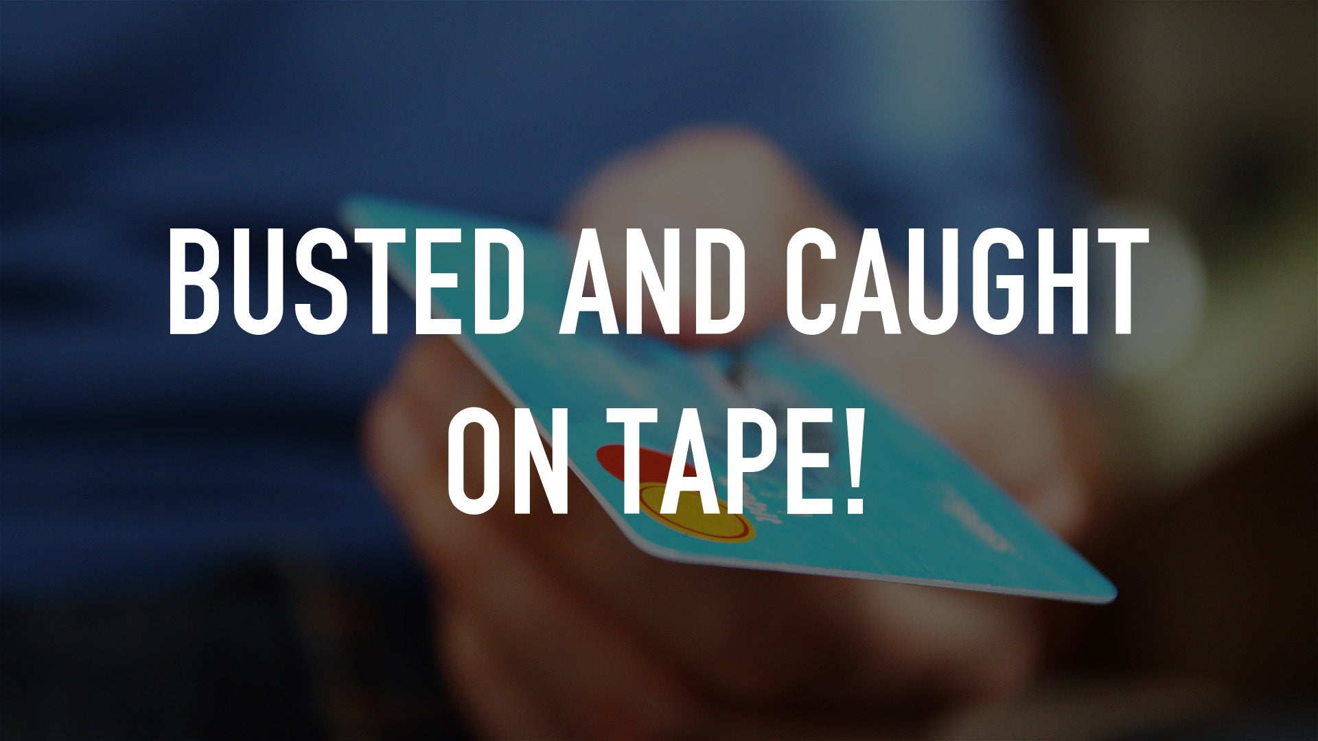 Busted and Caught on Tape!