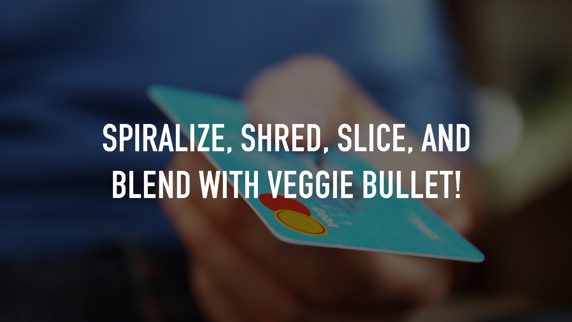 Spiralize, Shred, Slice, and Blend with Veggie Bullet!