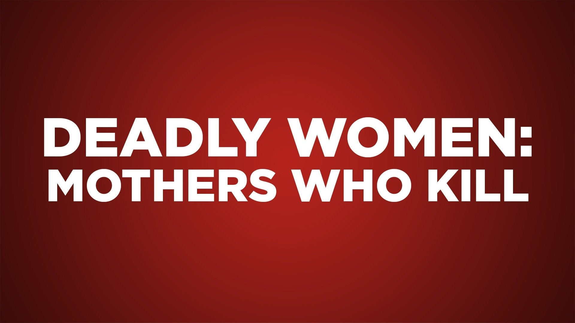 Deadly Women: Mothers Who Kill