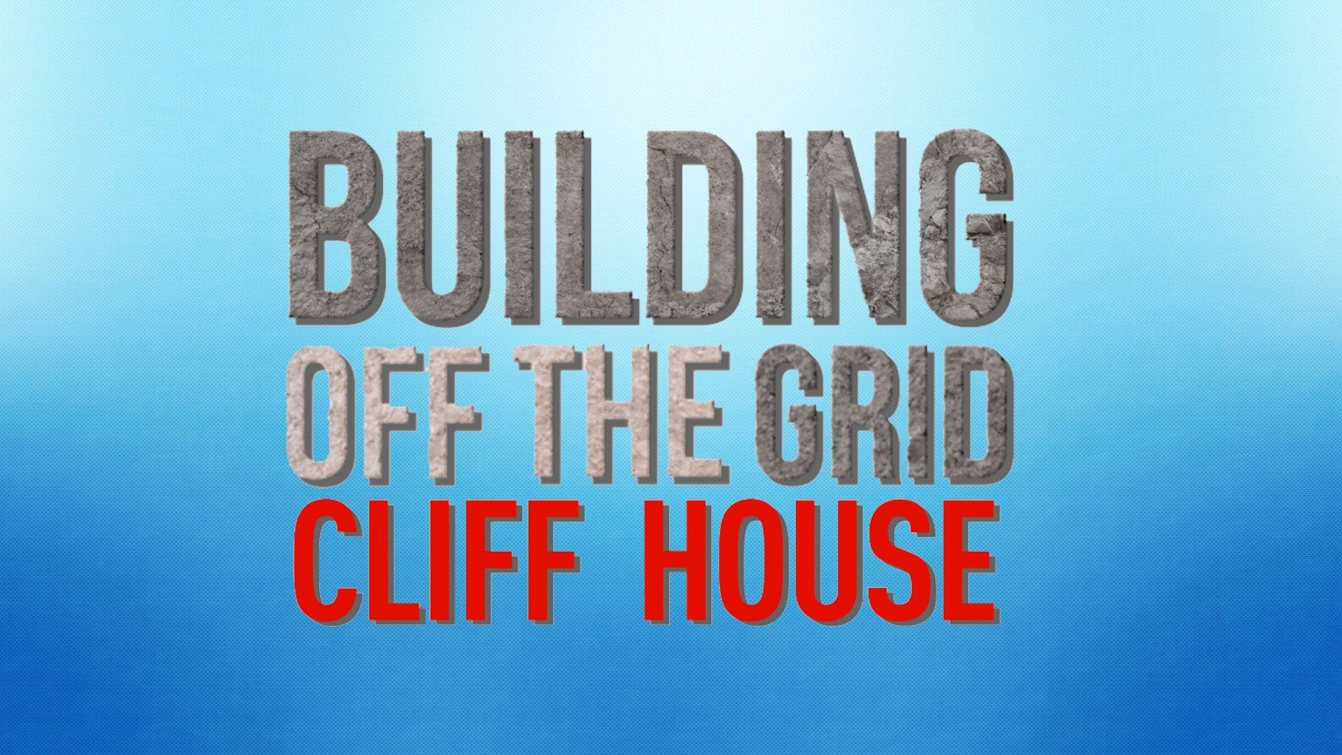 Building Off the Grid: Cliff House