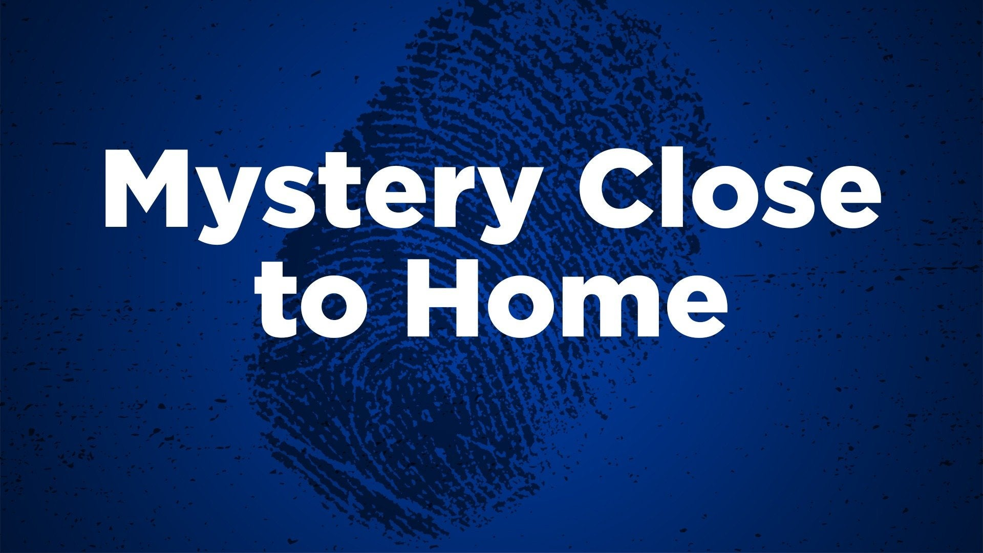 Mystery Close to Home