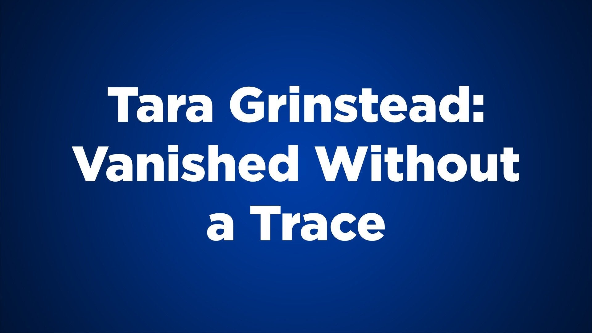 Tara Grinstead: Vanished Without a Trace