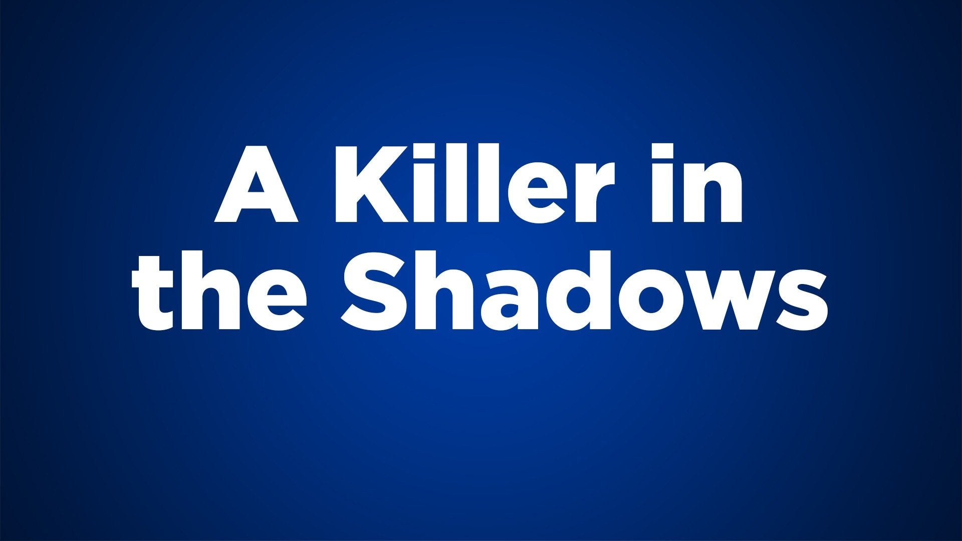 A Killer in the Shadows
