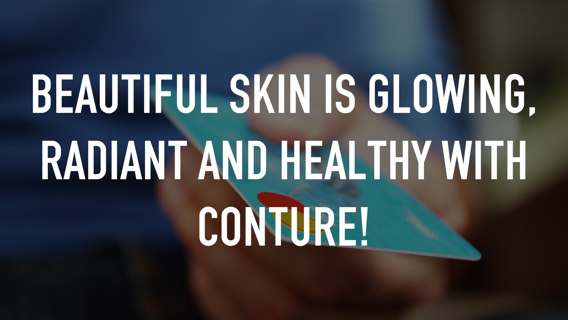 Beautiful skin is glowing, radiant and healthy with Conture!