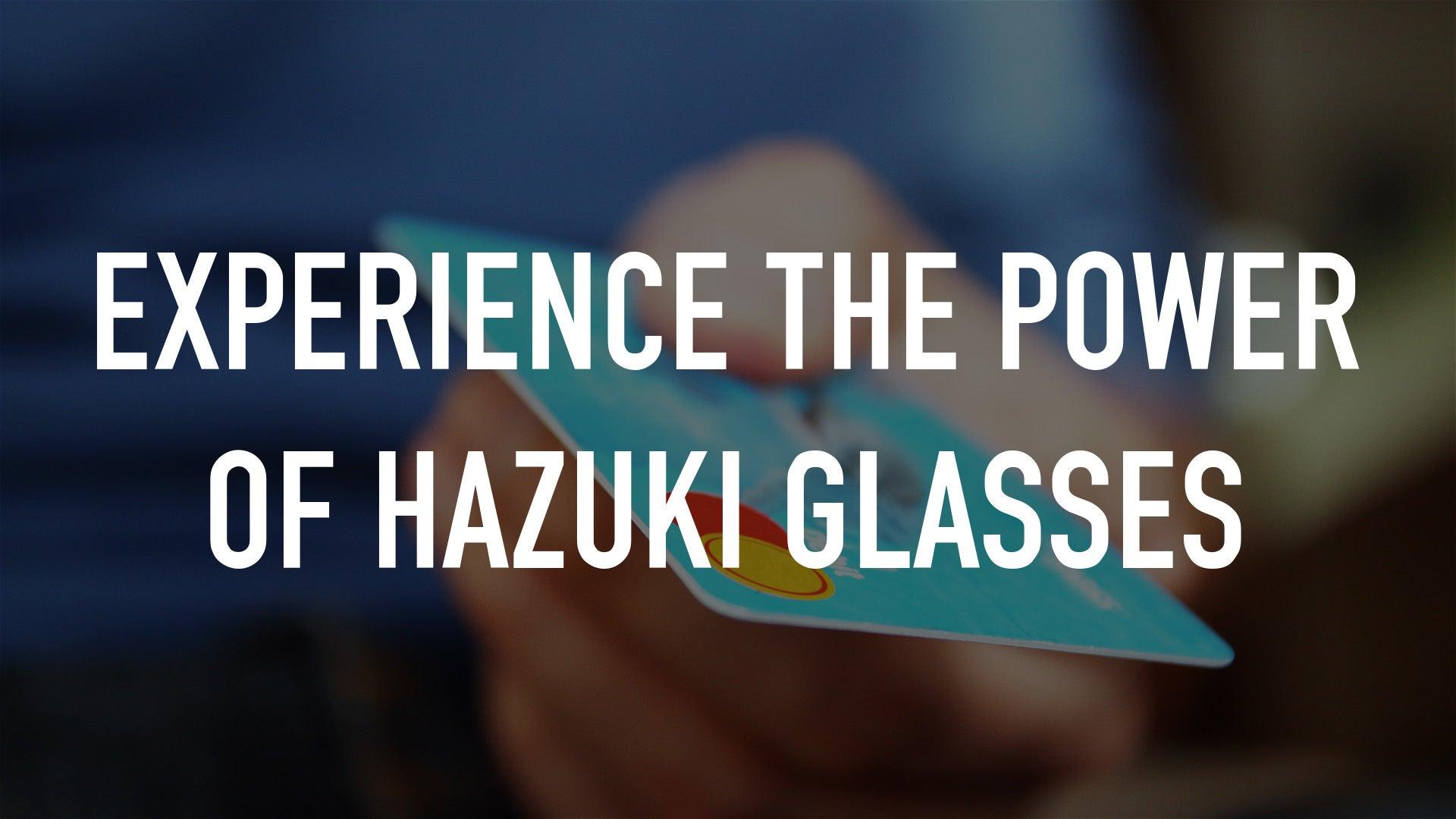 Experience the Power of Hazuki Glasses