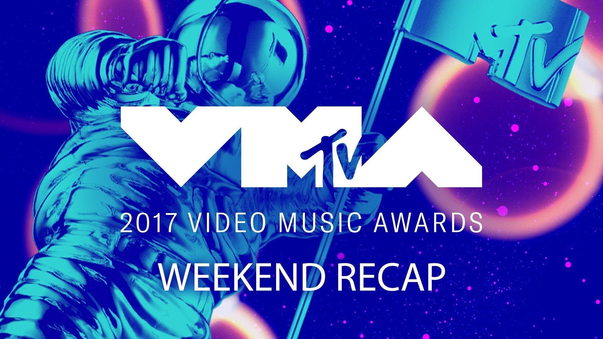2017 VMA Weekend Recap