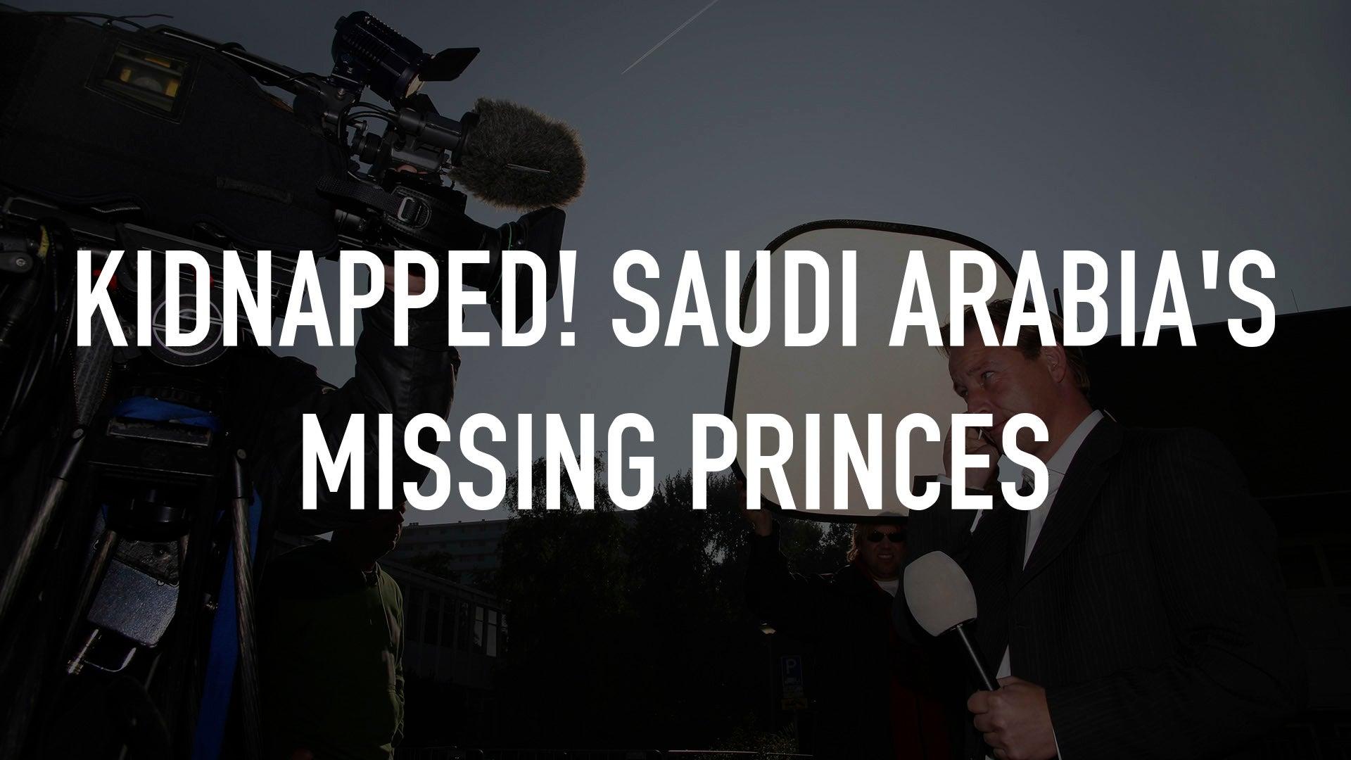 Kidnapped! Saudi Arabia's Missing Princes