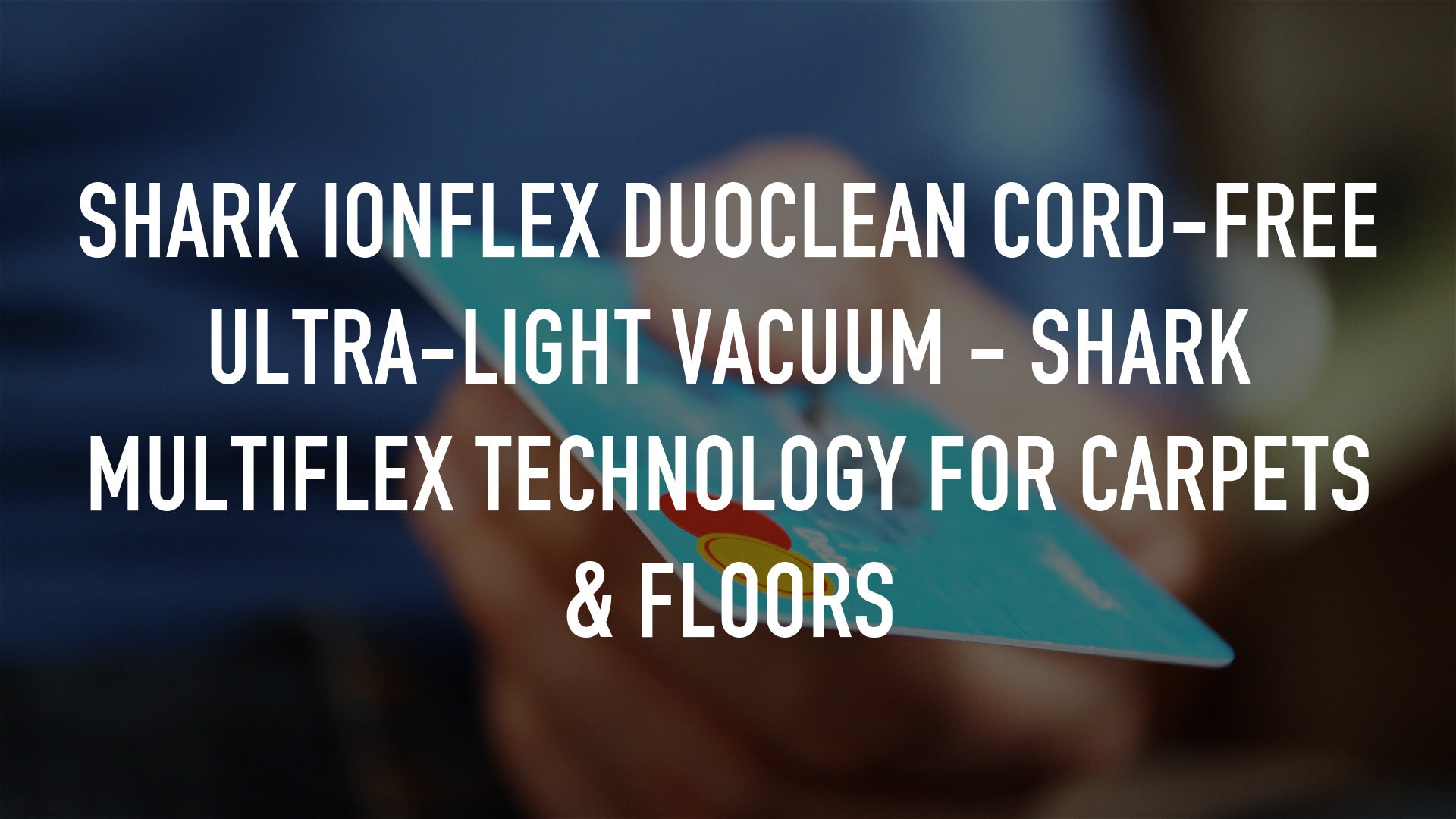 Shark IONFlex DuoClean Cord-Free Ultra-Light Vacuum - Shark MultiFlex Technology for Carpets & Floors