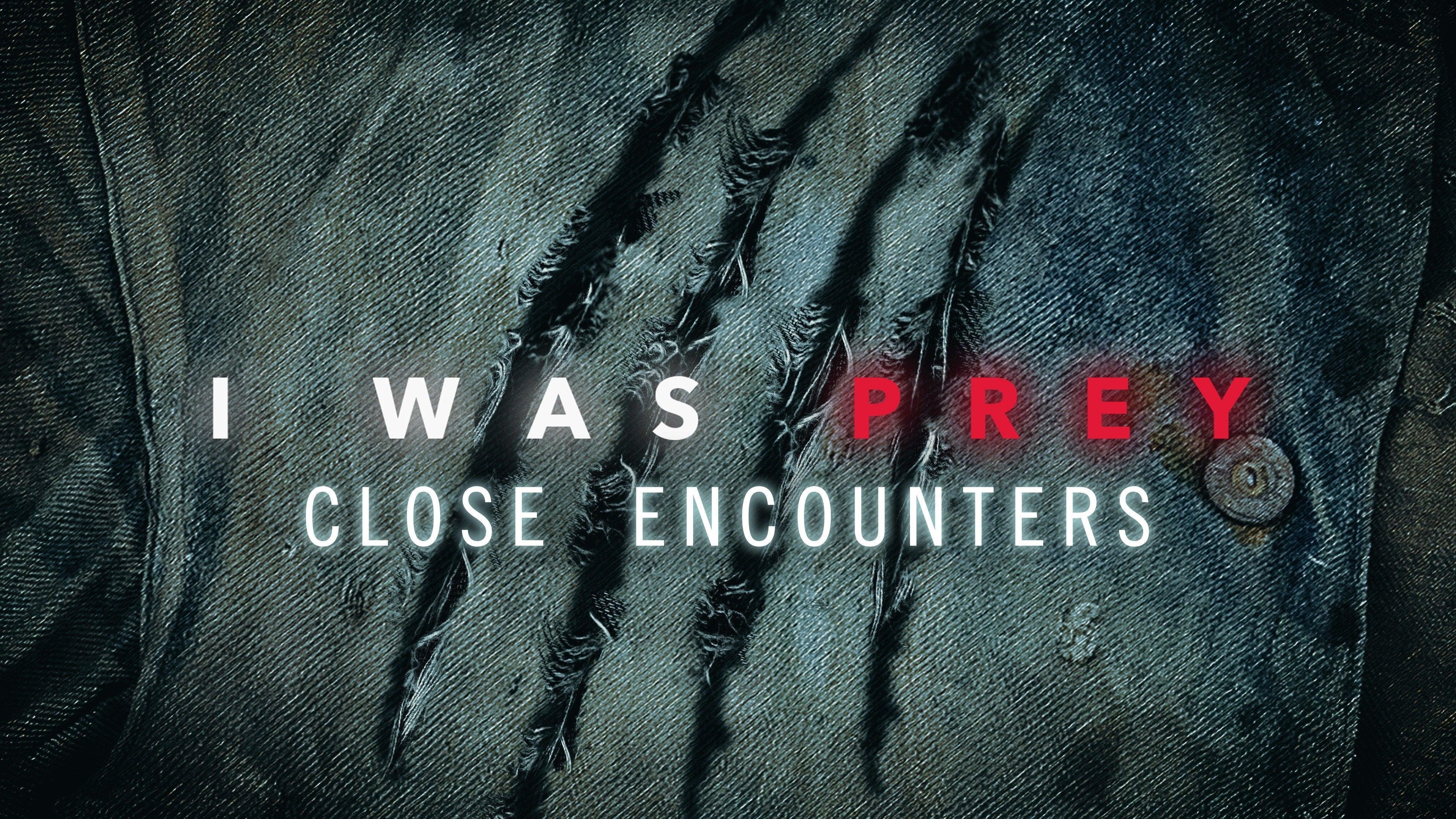 I Was Prey: Close Encounters