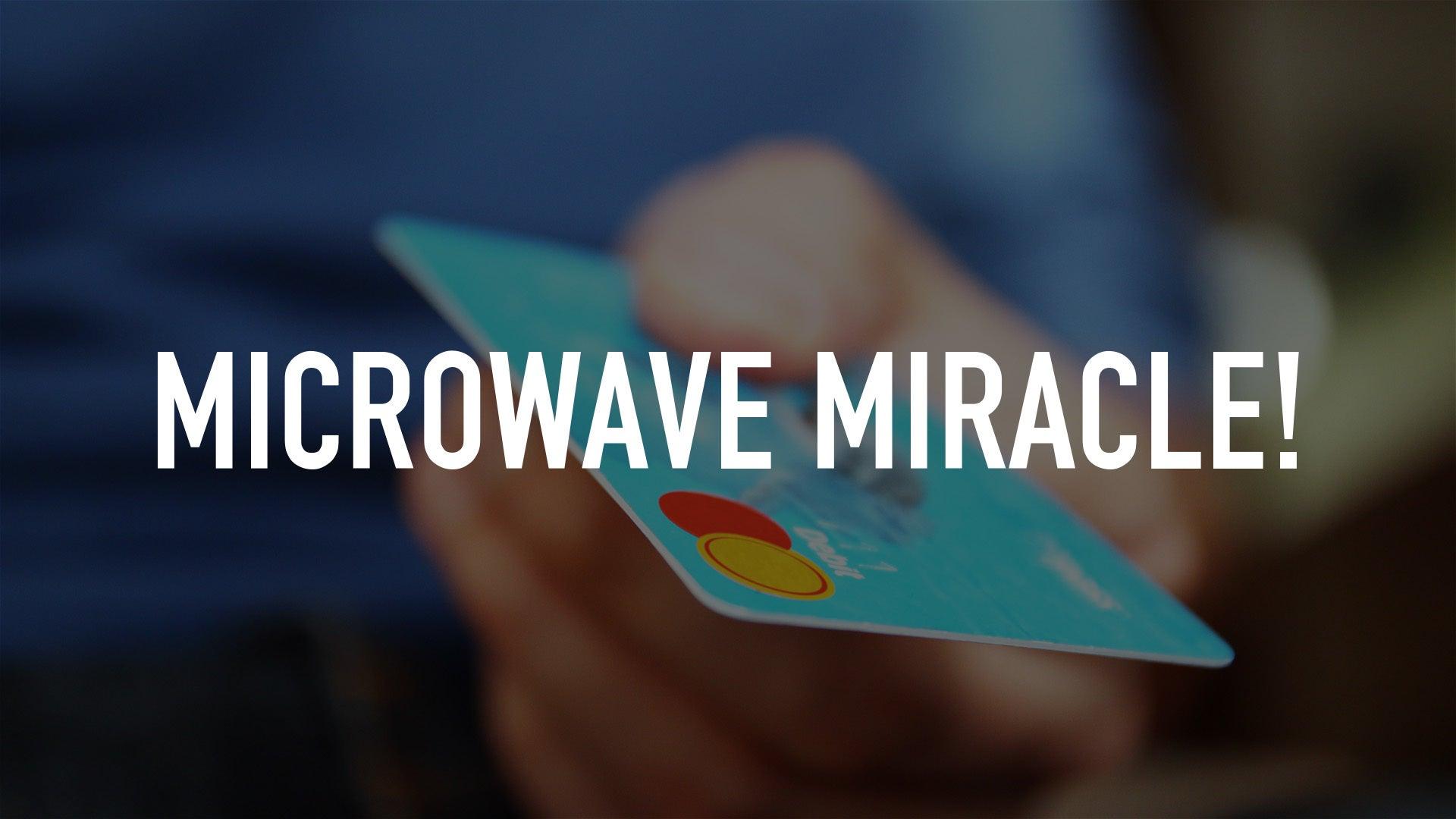 Microwave Miracle!