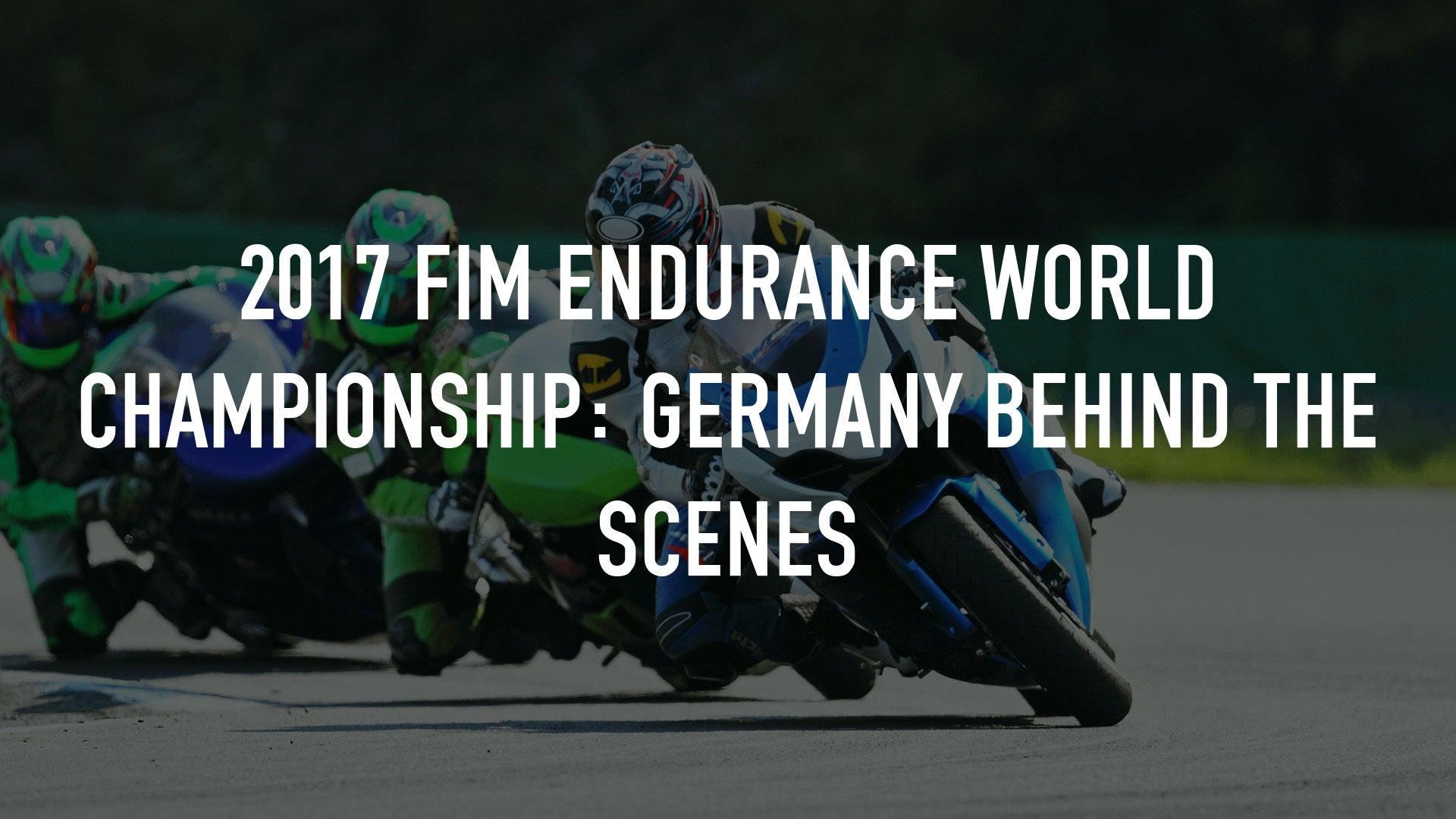 2017 FIM Endurance World Championship: Germany Behind the Scenes