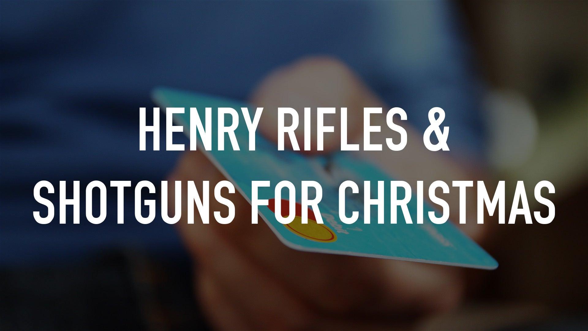 Henry Rifles & Shotguns for Christmas