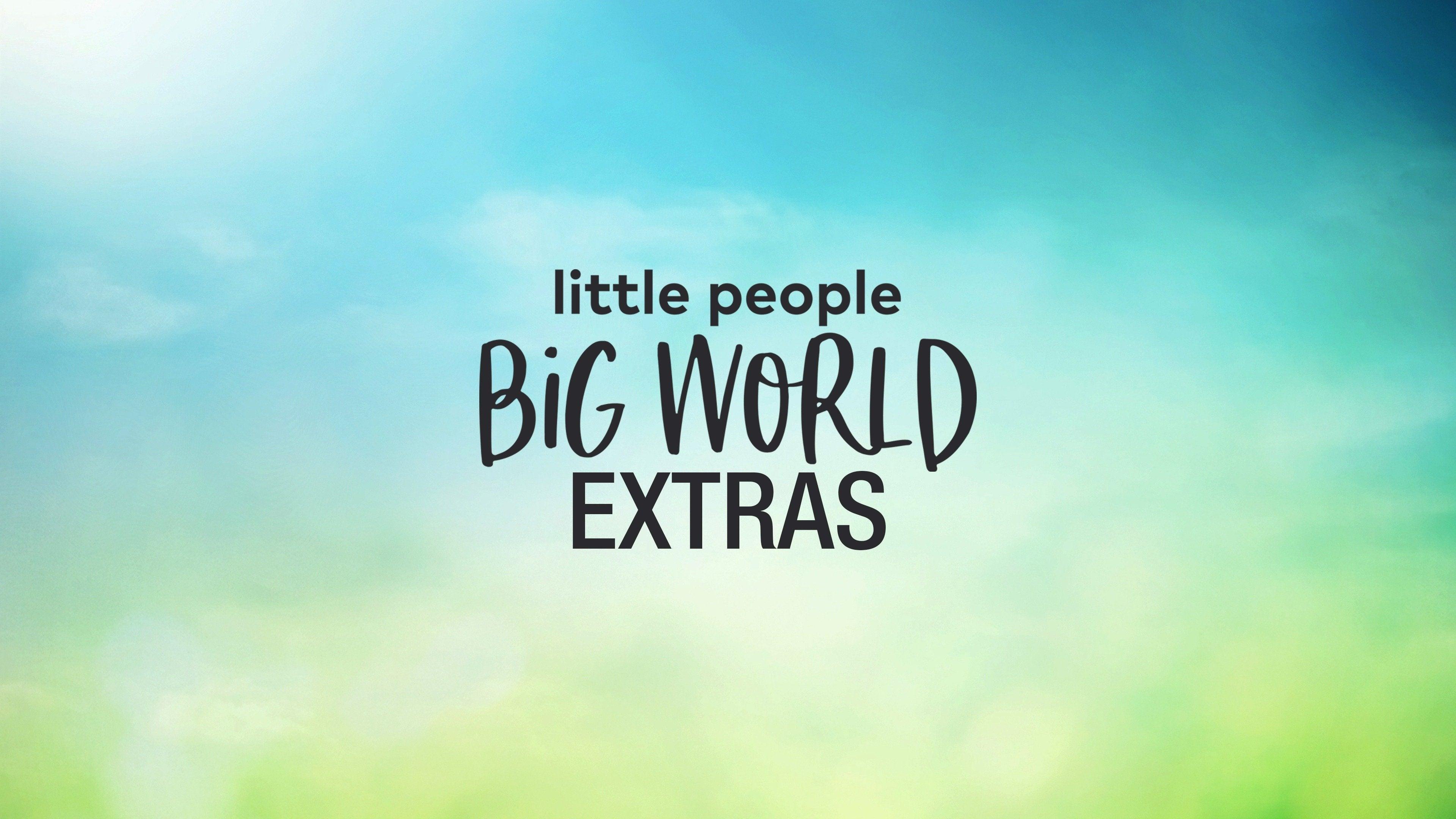Little People, Big World: Extras