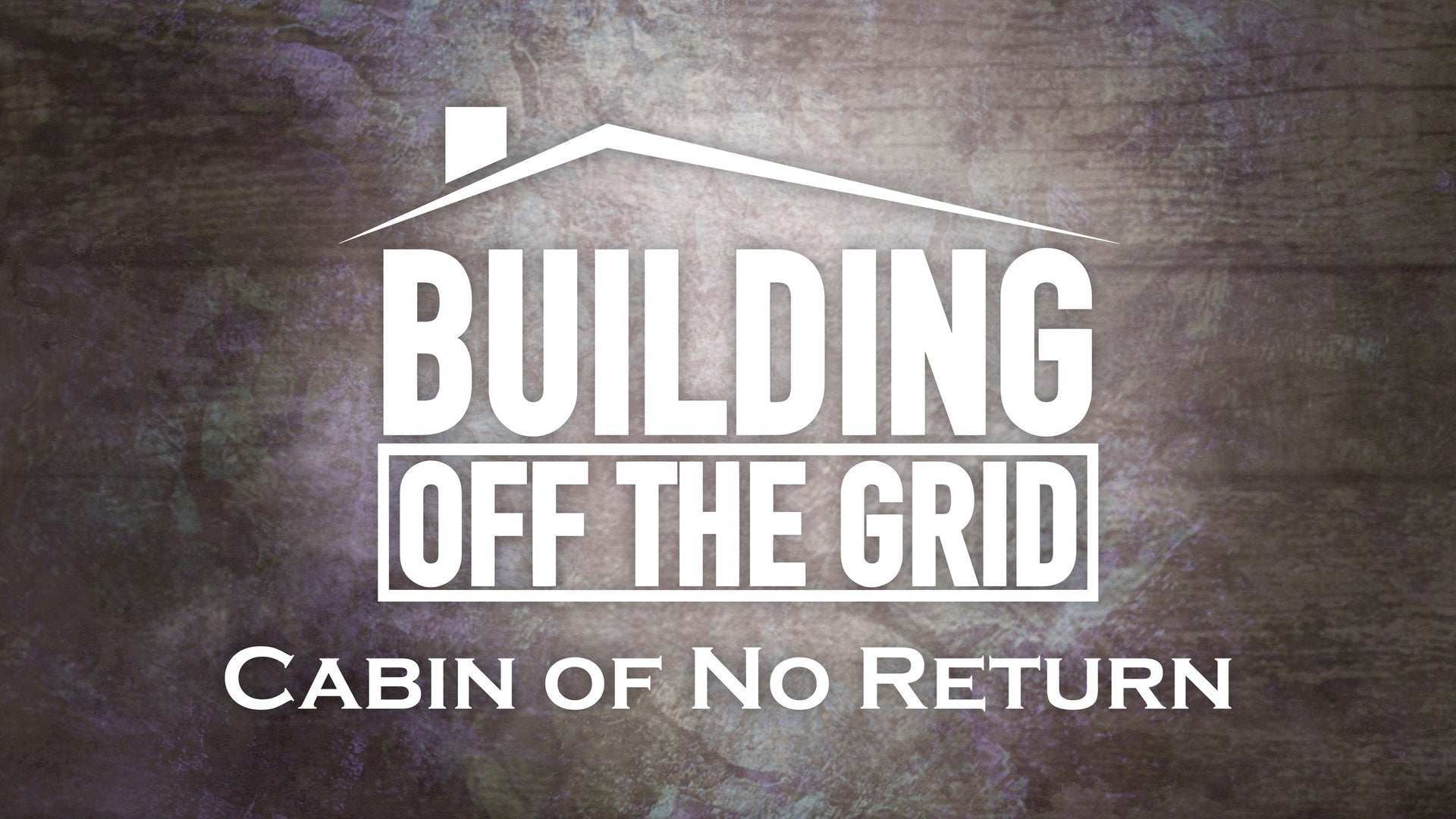 Building Off the Grid: Cabin of No Return