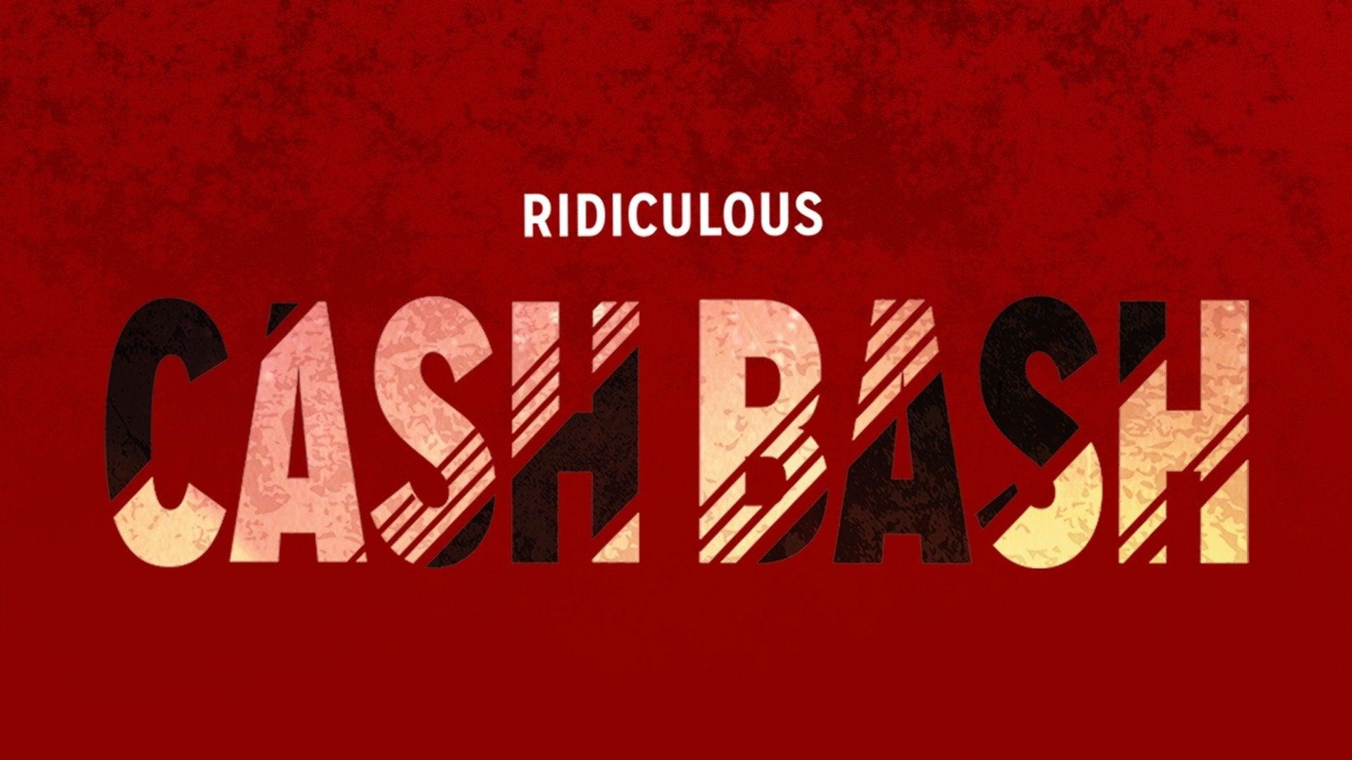 Ridiculous Cash Bash!
