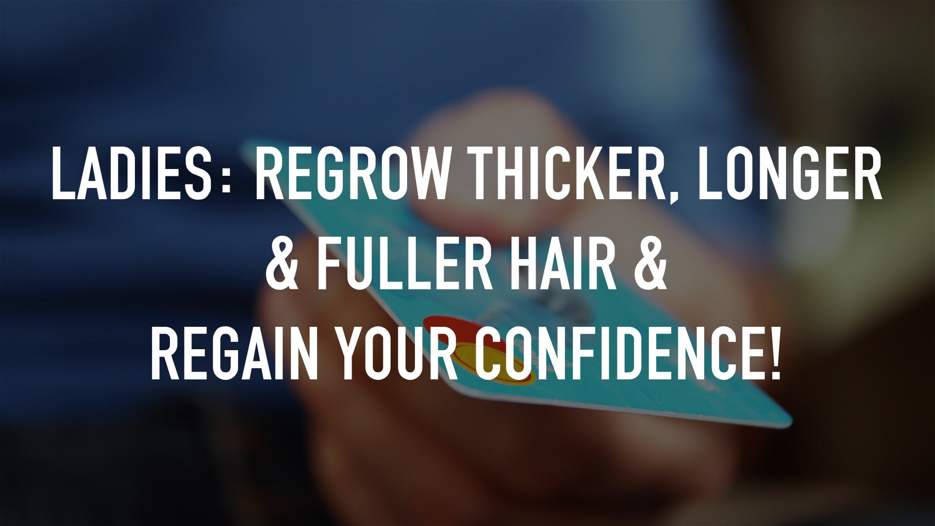 Ladies: Regrow Thicker, Longer & Fuller Hair & Regain Your Confidence!