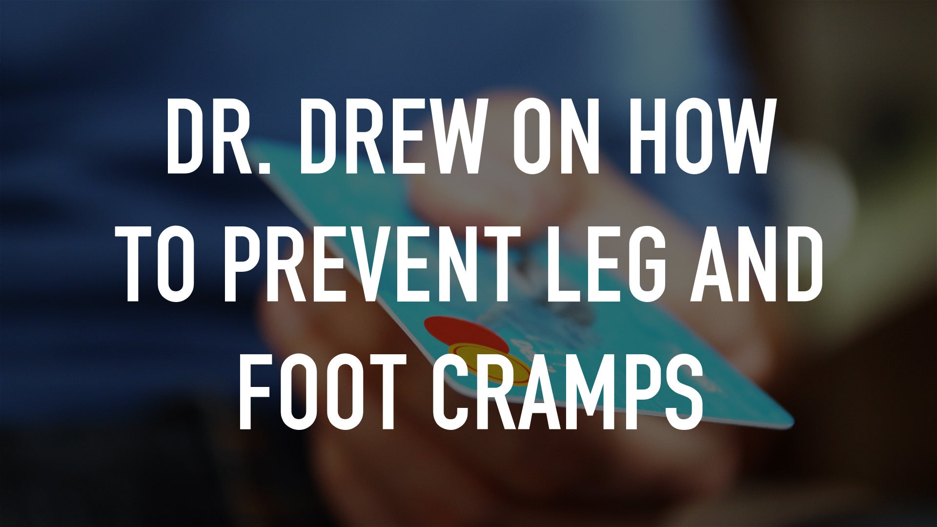 Dr. Drew on How to Prevent Leg and Foot Cramps