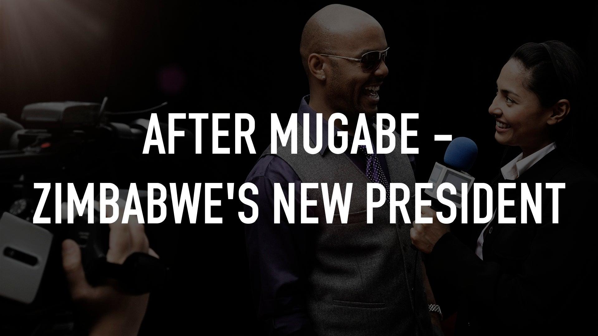 After Mugabe - Zimbabwe's New President