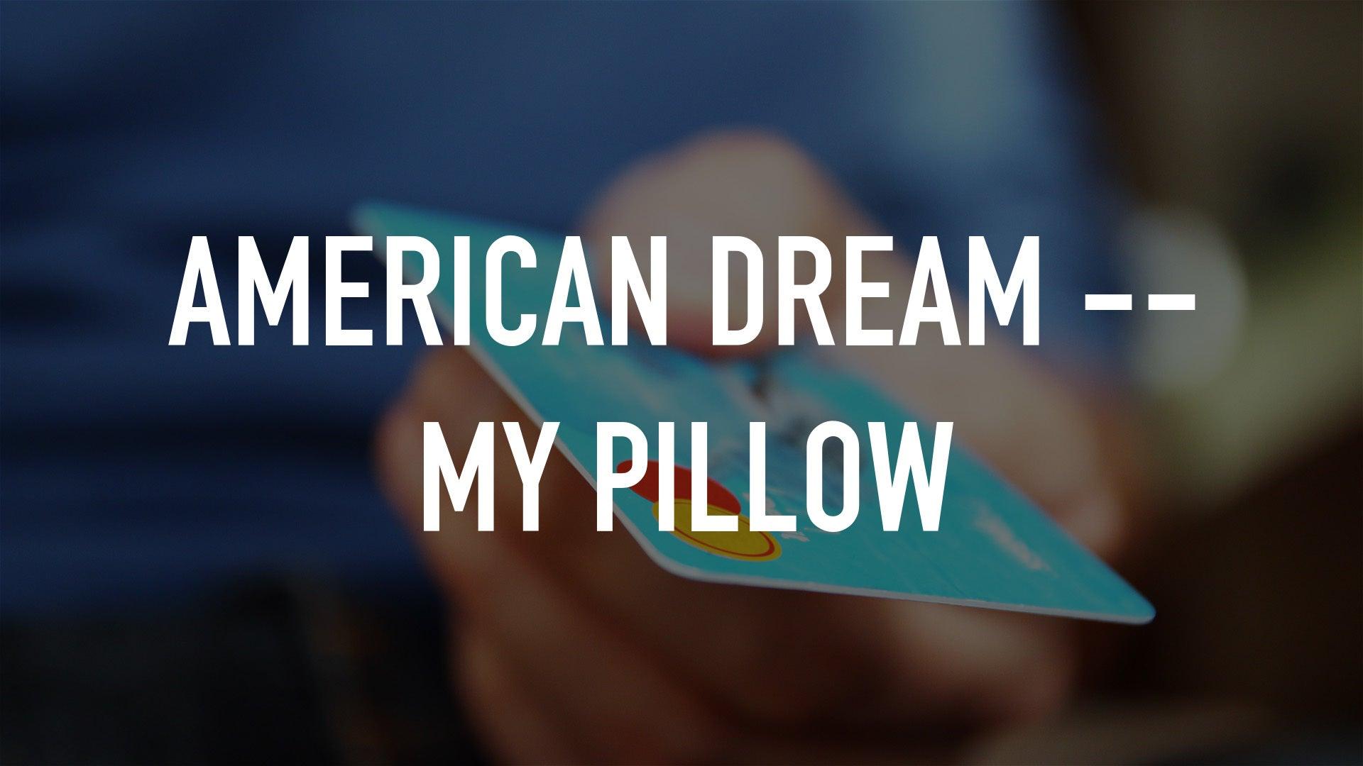 American Dream -- My Pillow