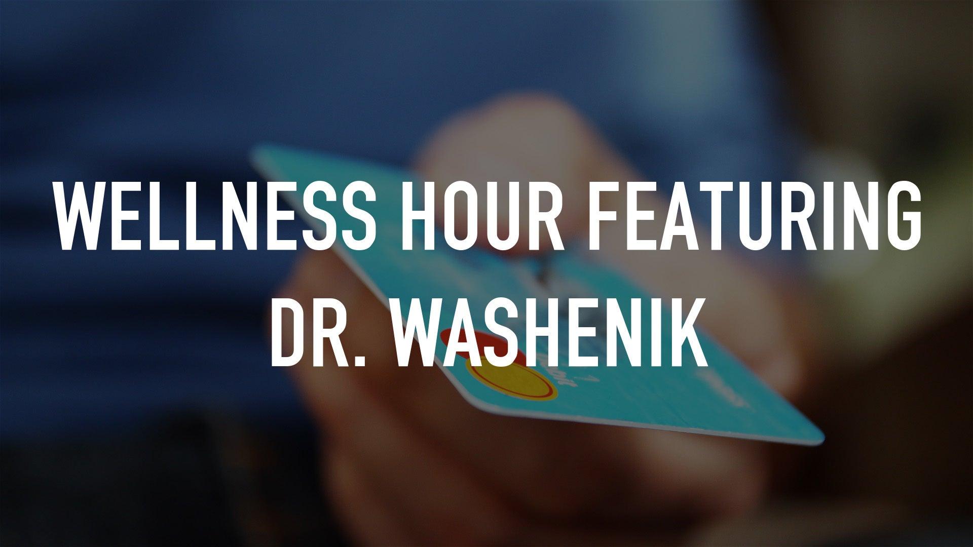 WELLNESS HOUR Featuring Dr. Washenik