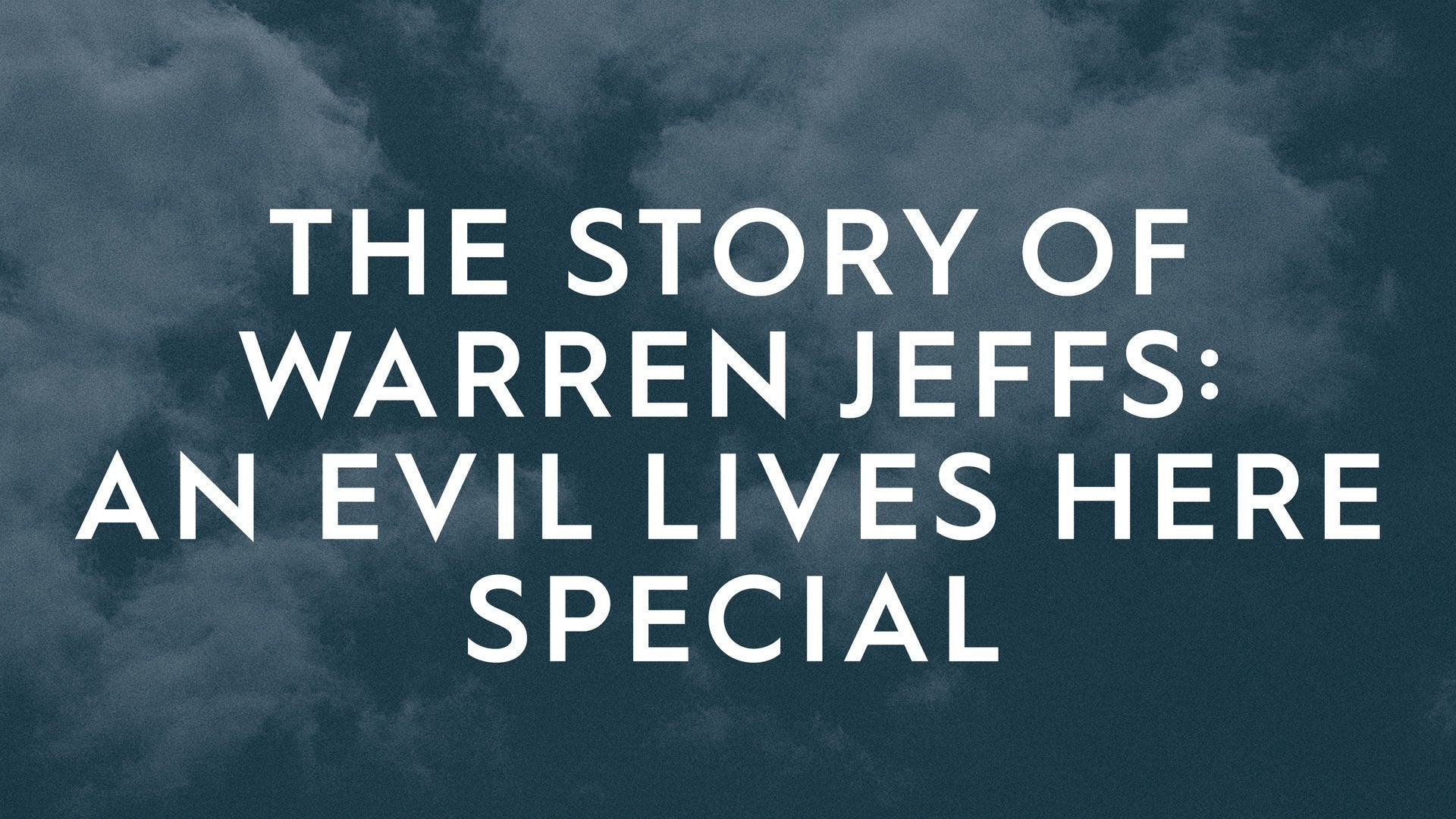 The Story of Warren Jeffs: An Evil Lives Here Special