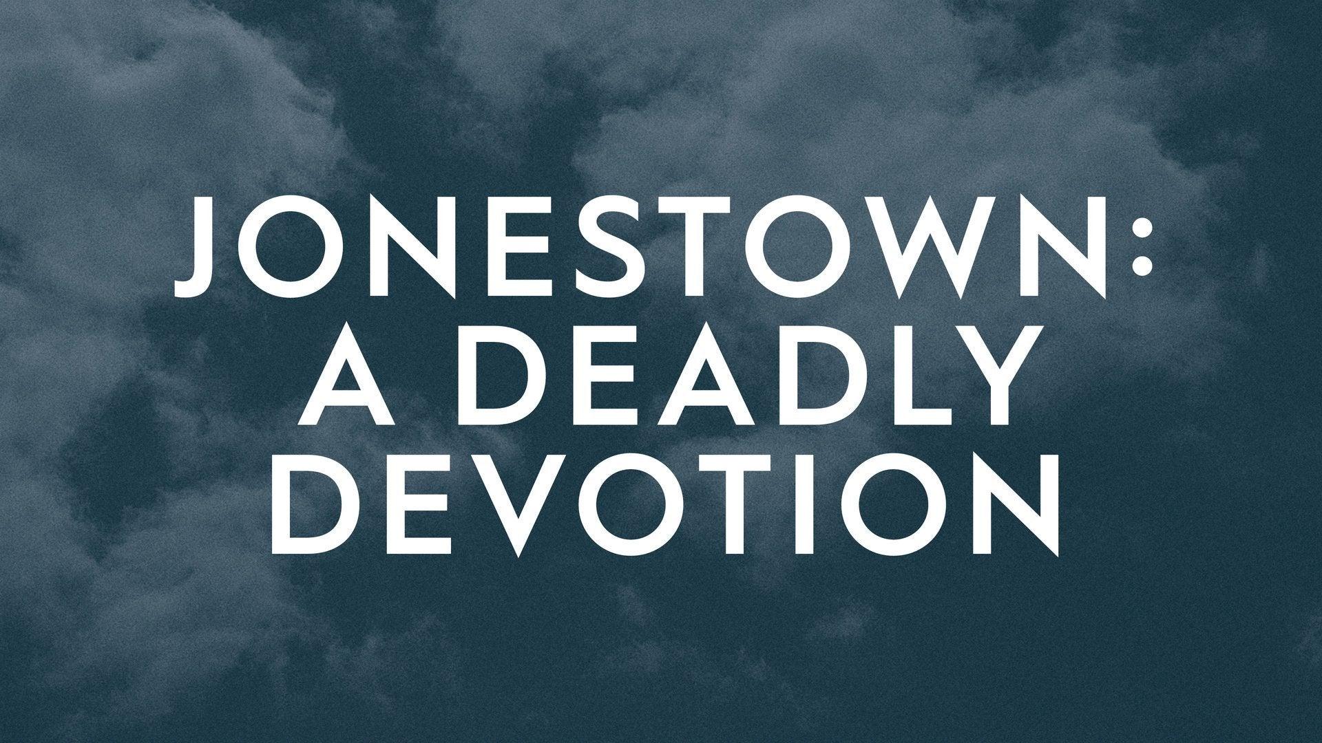 Jonestown: A Deadly Devotion