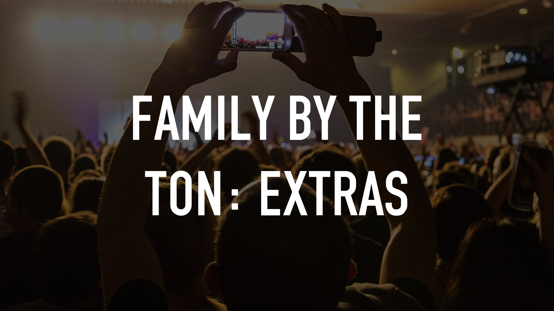 Family by the Ton: Extras