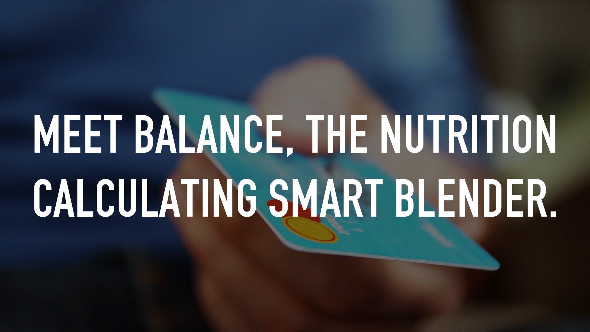 Meet Balance, the nutrition calculating smart blender.