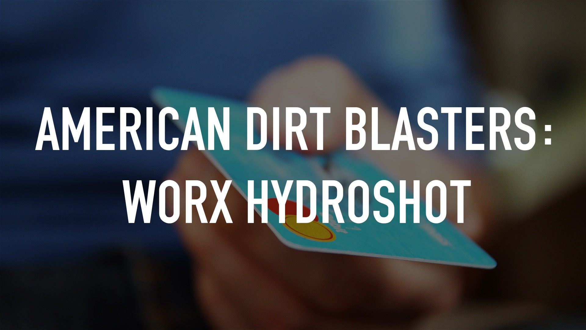 American Dirt Blasters: WORX HydroShot