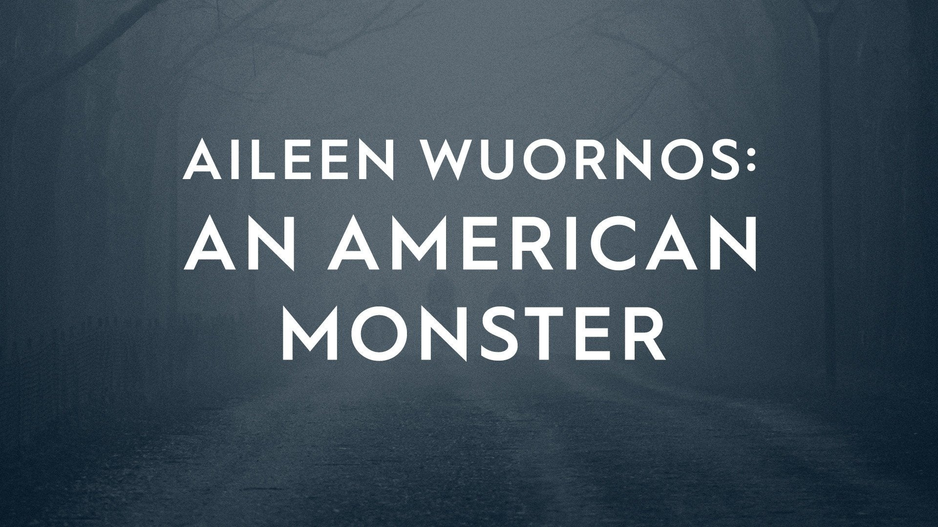 Aileen Wuornos: An American Monster
