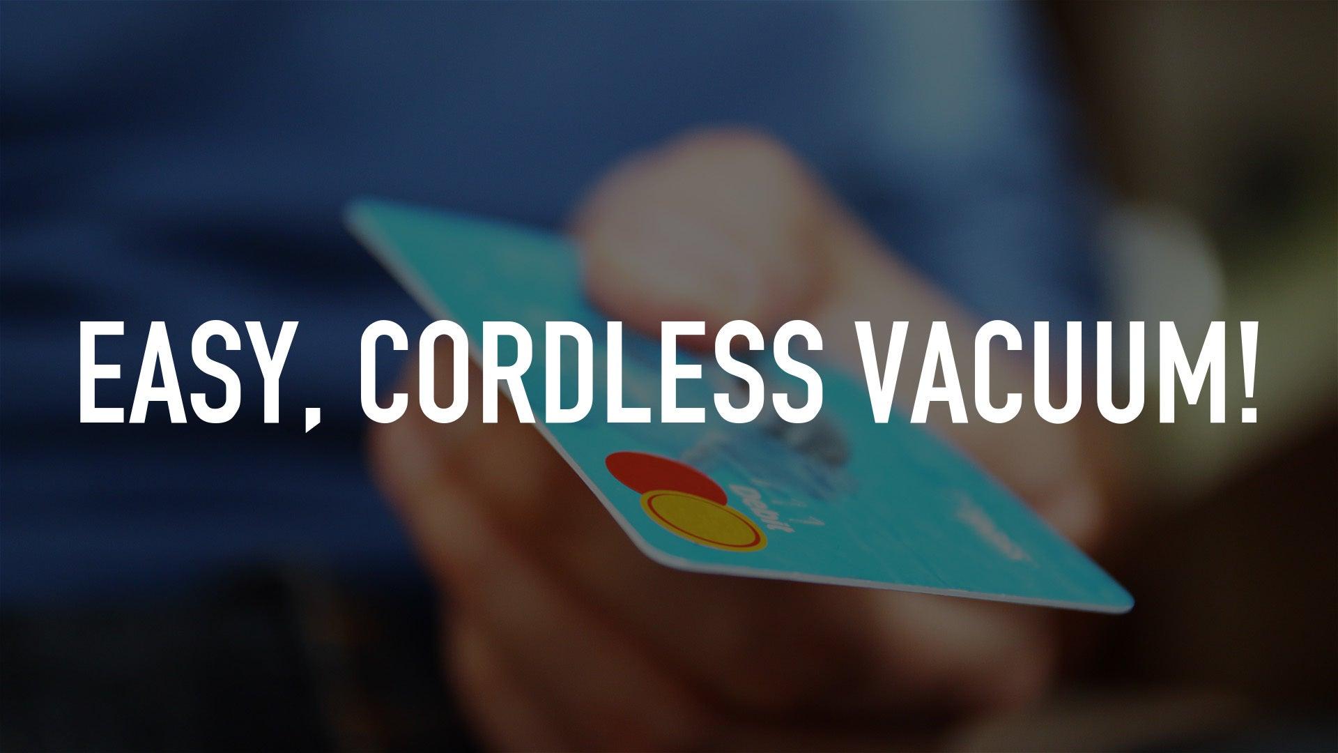 Easy, Cordless Vacuum!