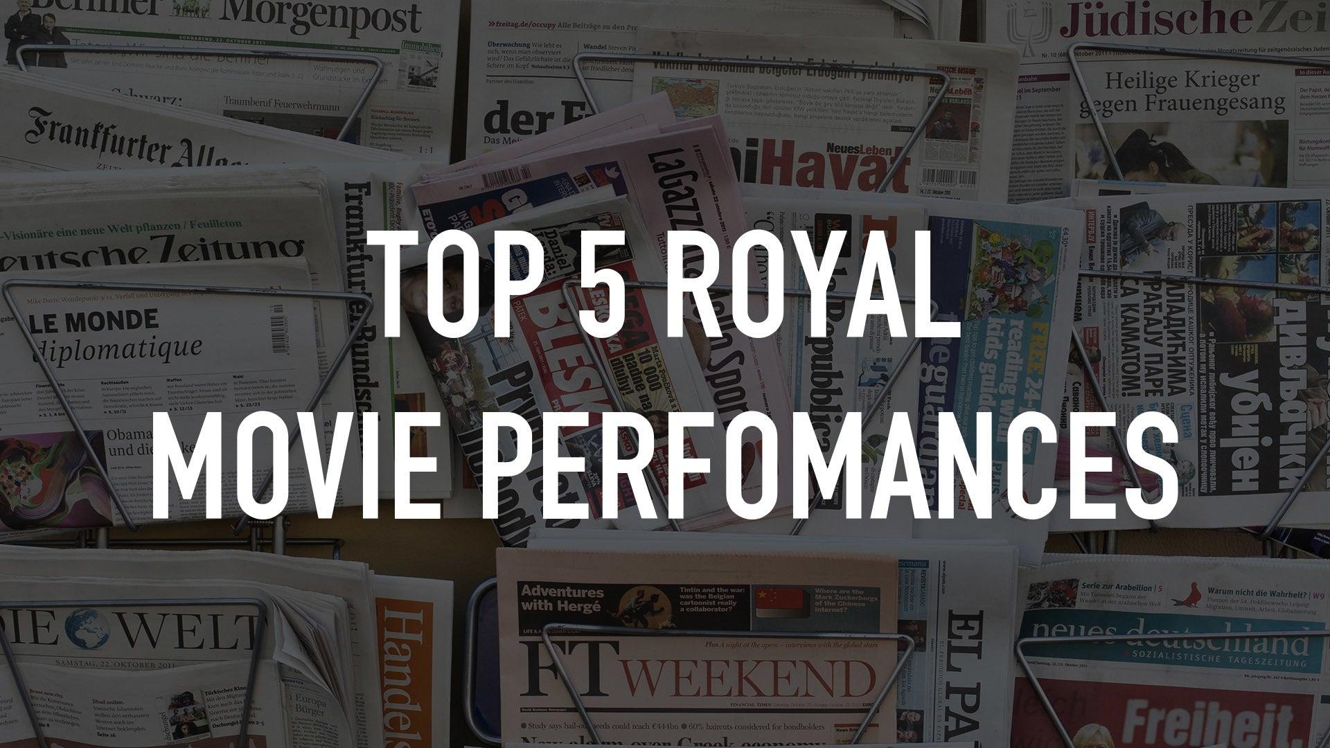 Top 5 Royal Movie Perfomances
