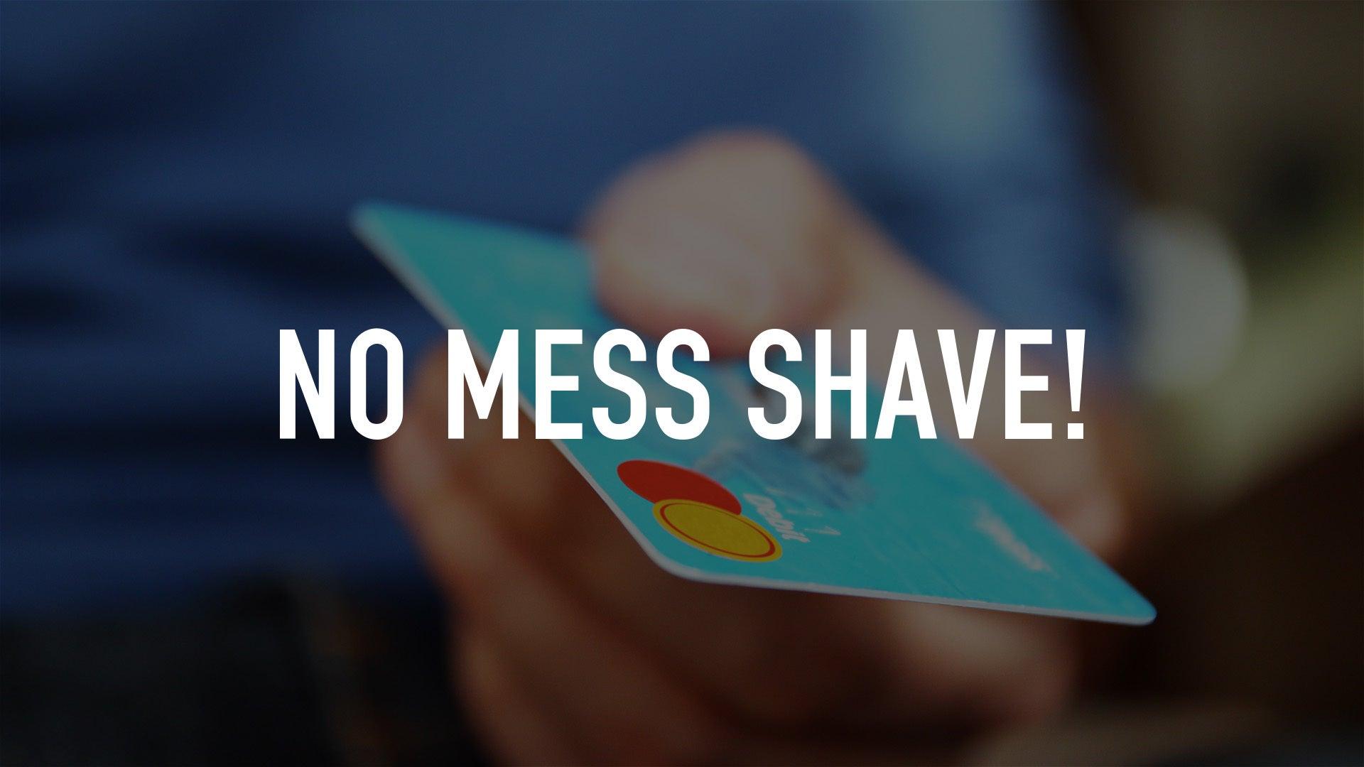 No Mess Shave!